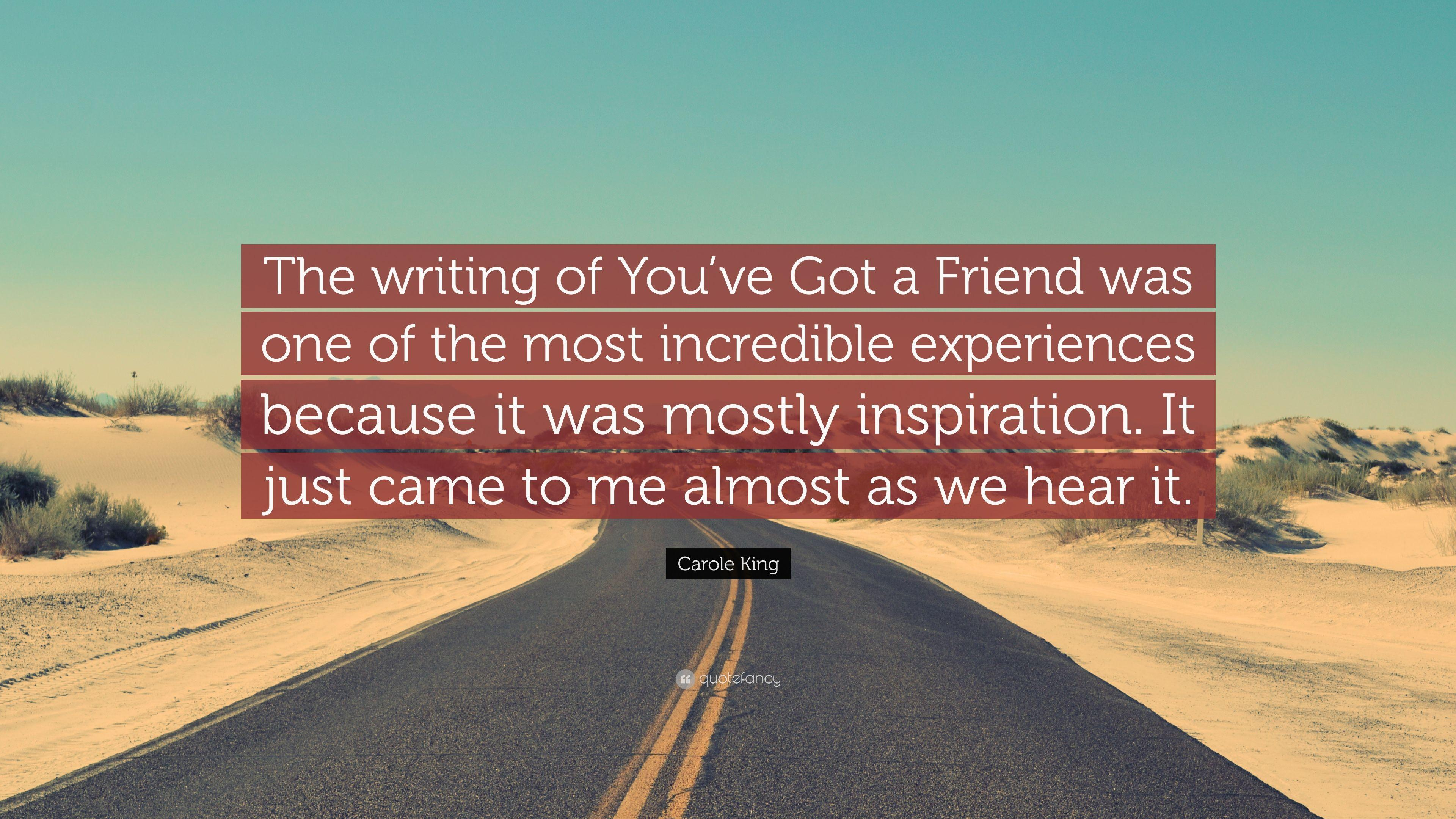 "Carole King Quote: ""The writing of You've Got a Friend was one of"