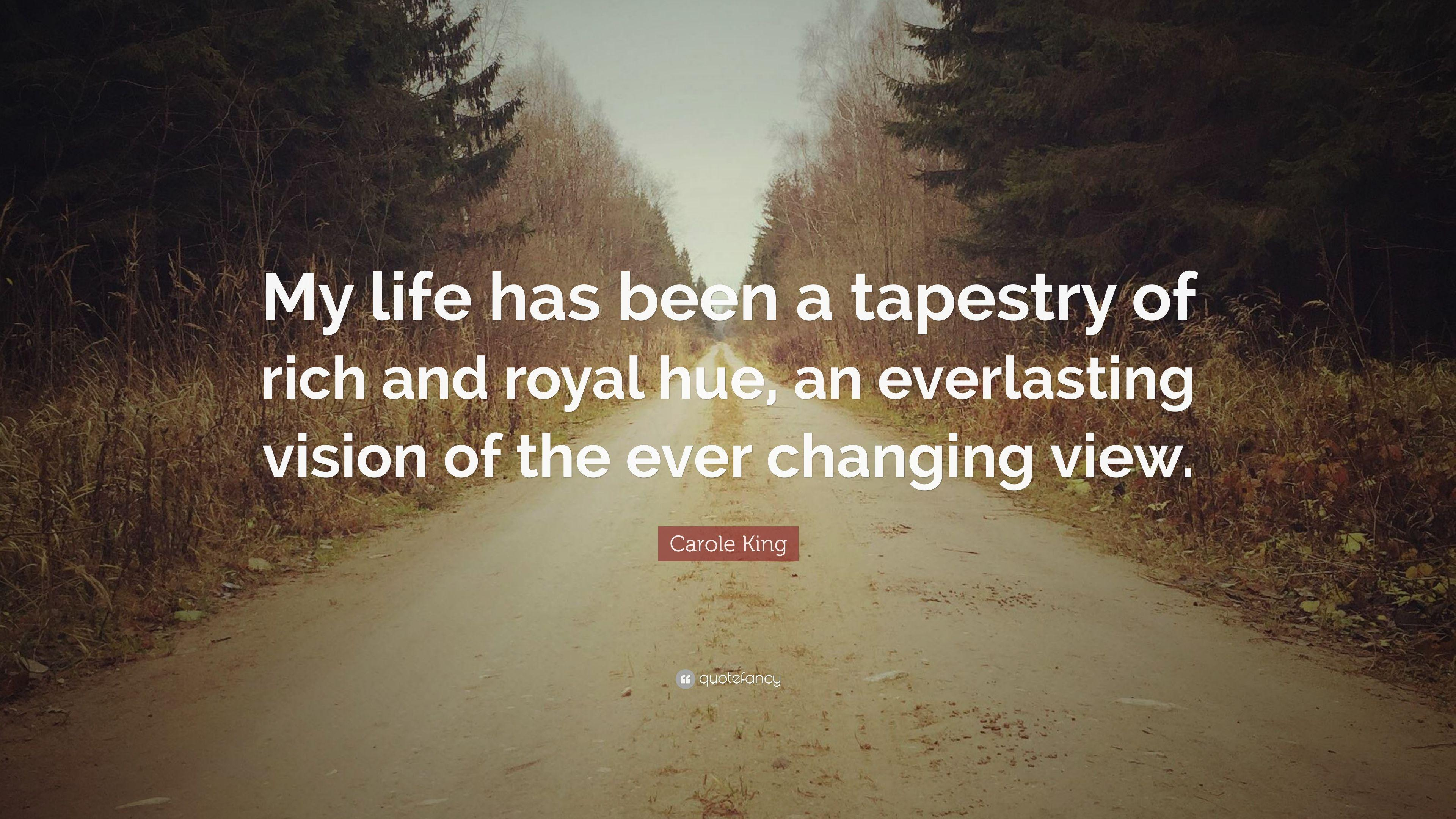 "Carole King Quote: ""My life has been a tapestry of rich and royal"