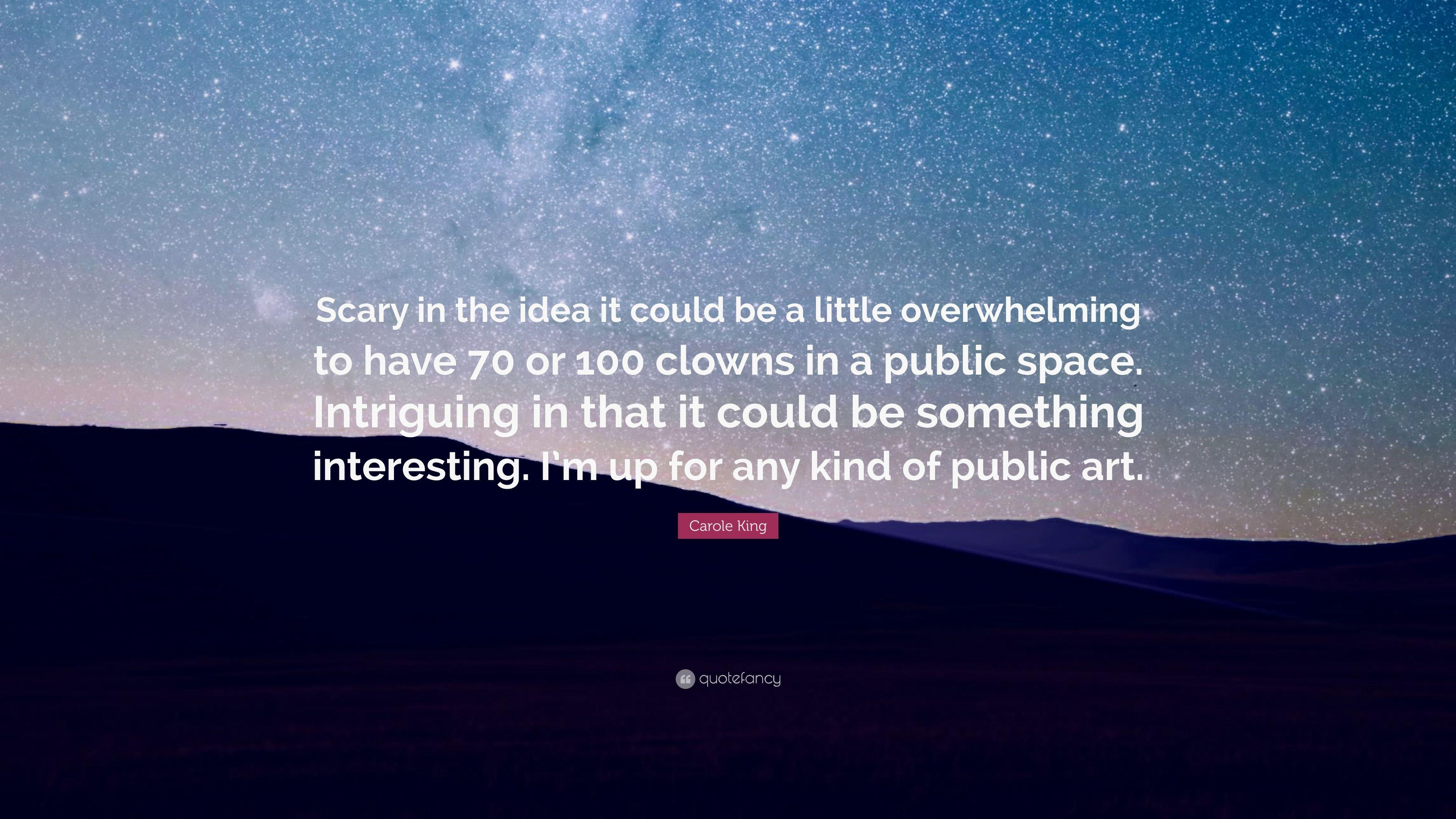 "Carole King Quote: ""Scary in the idea it could be a little"