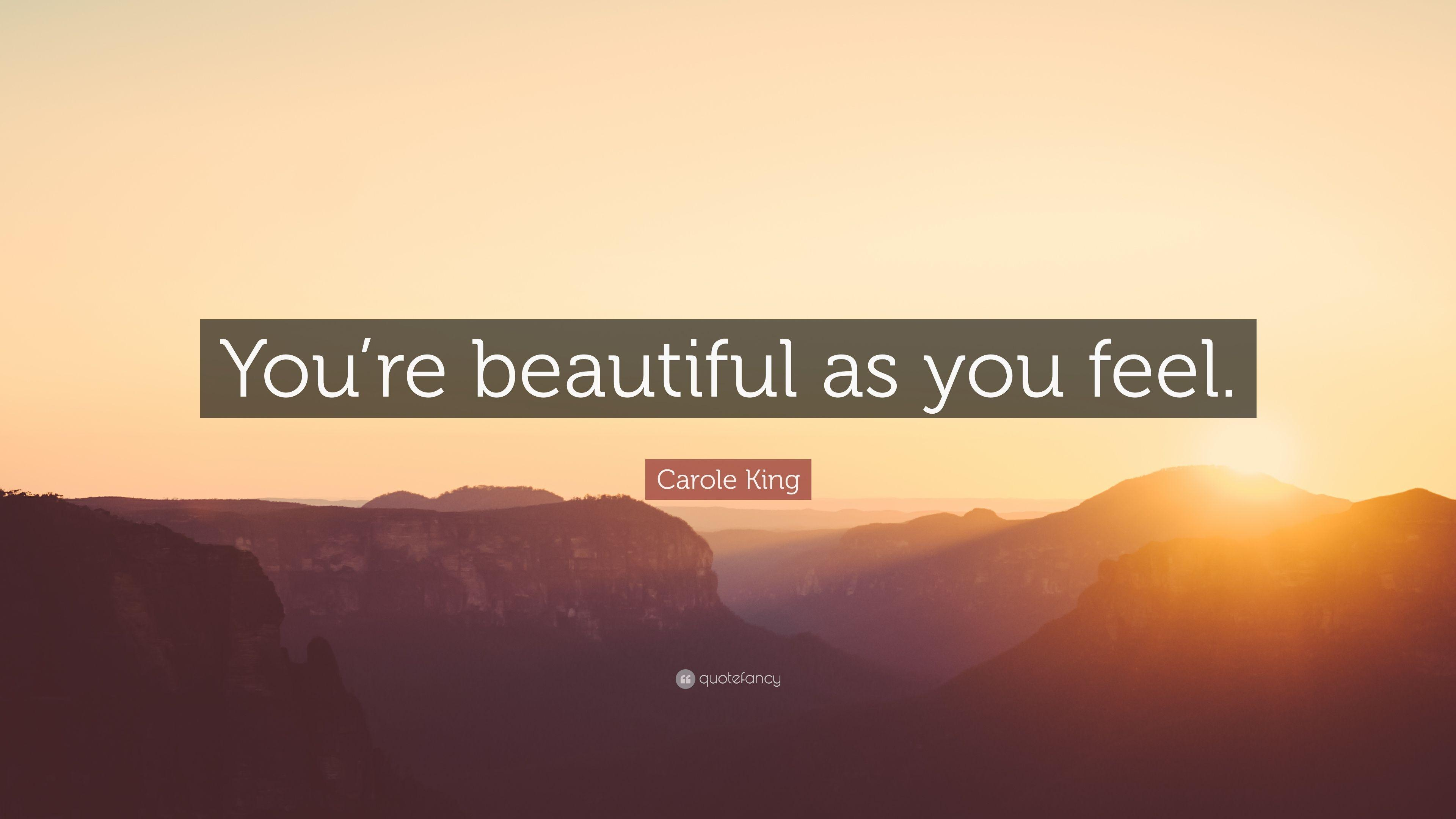 "Carole King Quote: ""You're beautiful as you feel."""