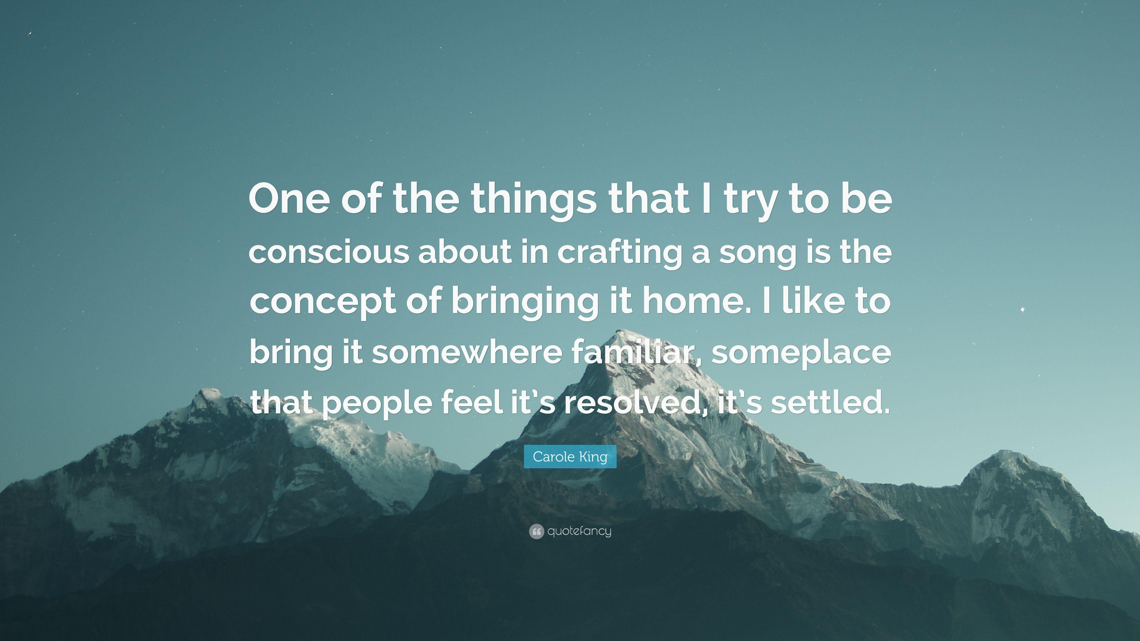 "Carole King Quote: ""One of the things that I try to be conscious"