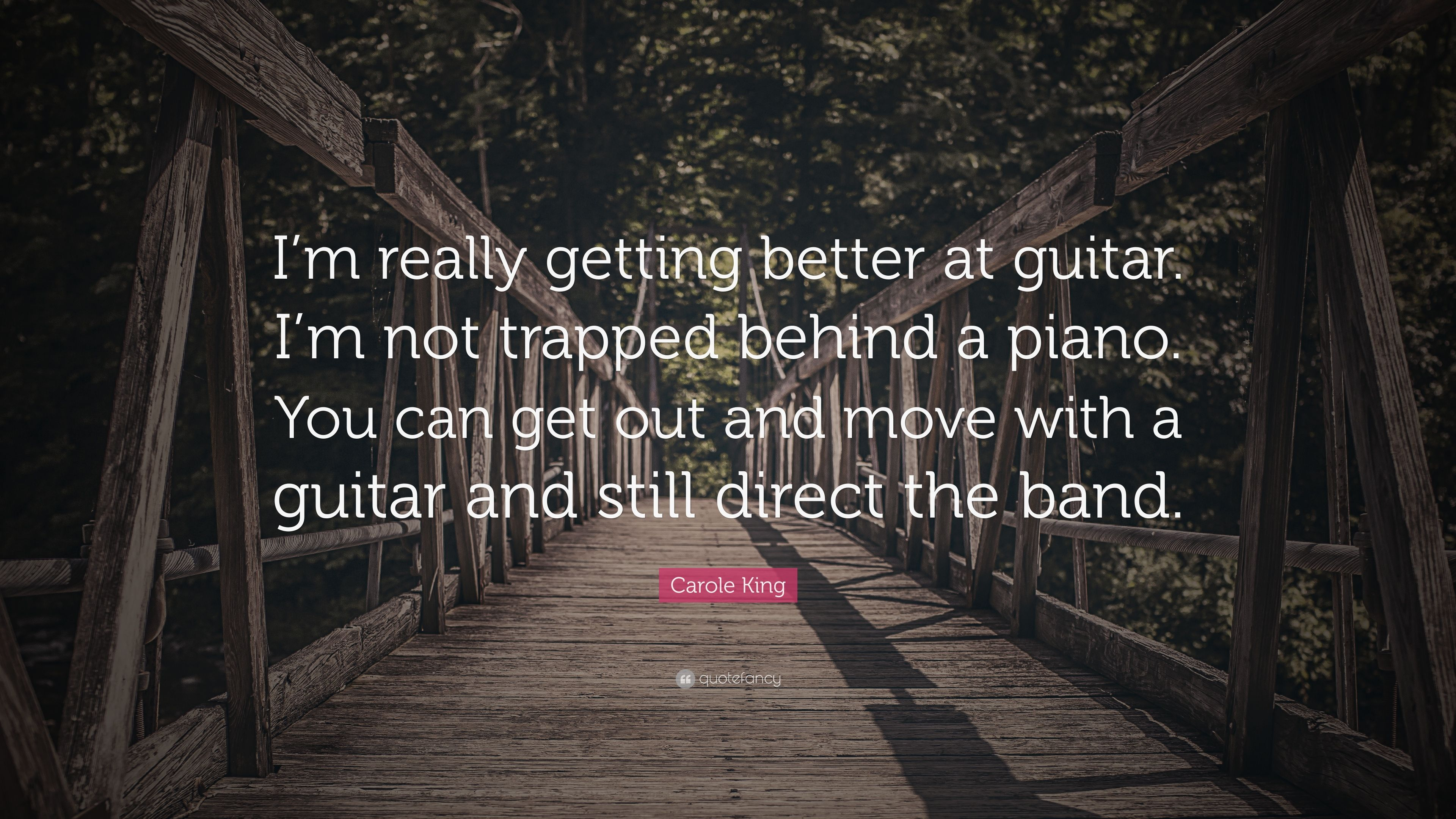 "Carole King Quote: ""I'm really getting better at guitar. I'm not"