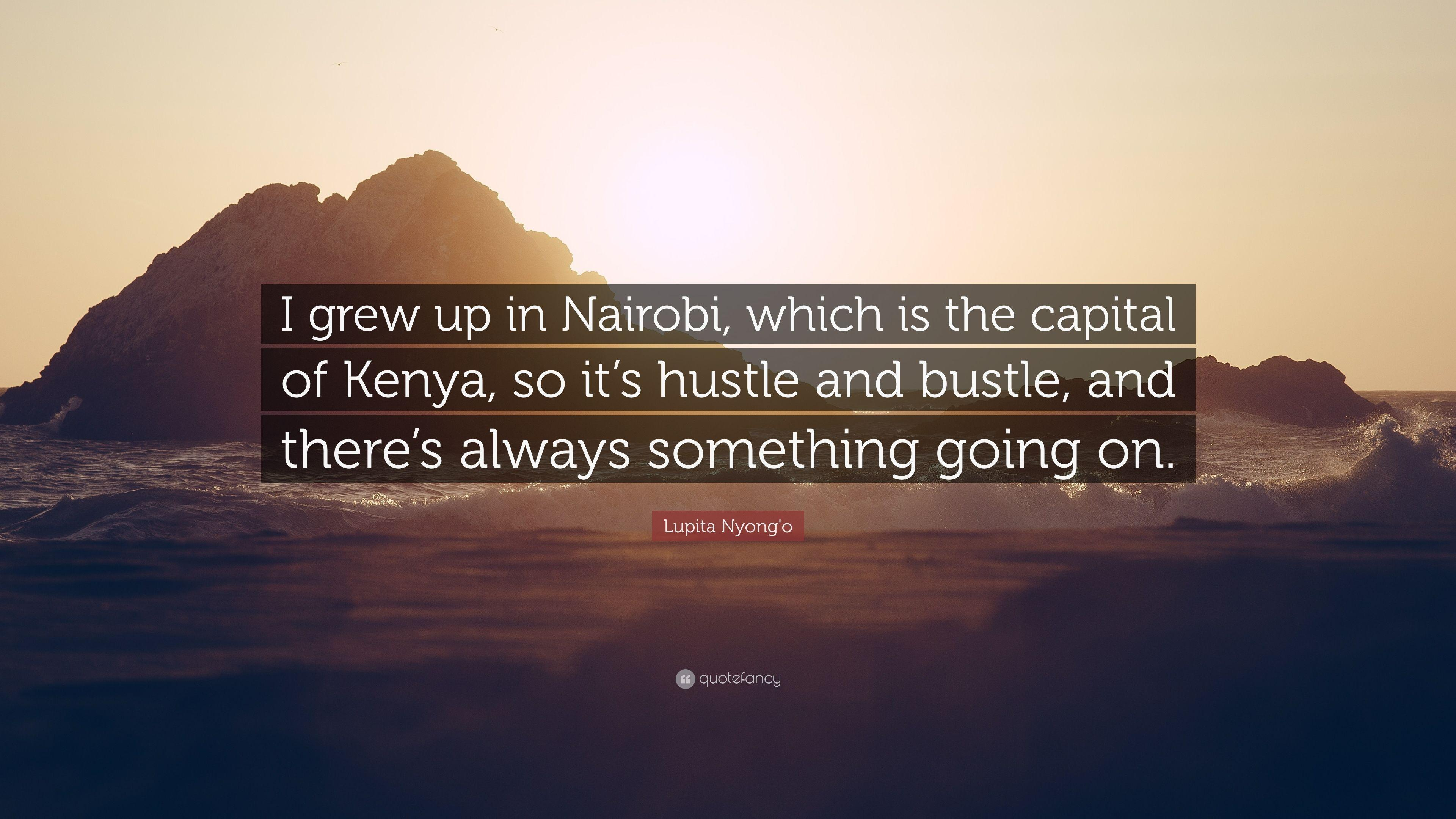 "Lupita Nyong'o Quote: ""I grew up in Nairobi, which is the capital of ..."