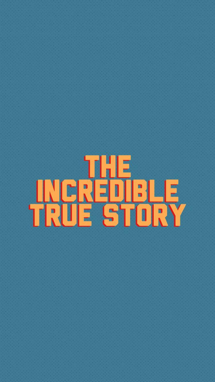 The Incredible True Story Wallpapers Wallpaper Cave