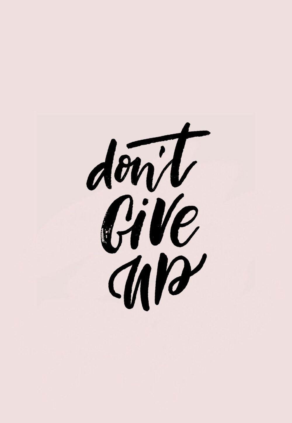 Don T Give Up Wallpapers Wallpaper Cave