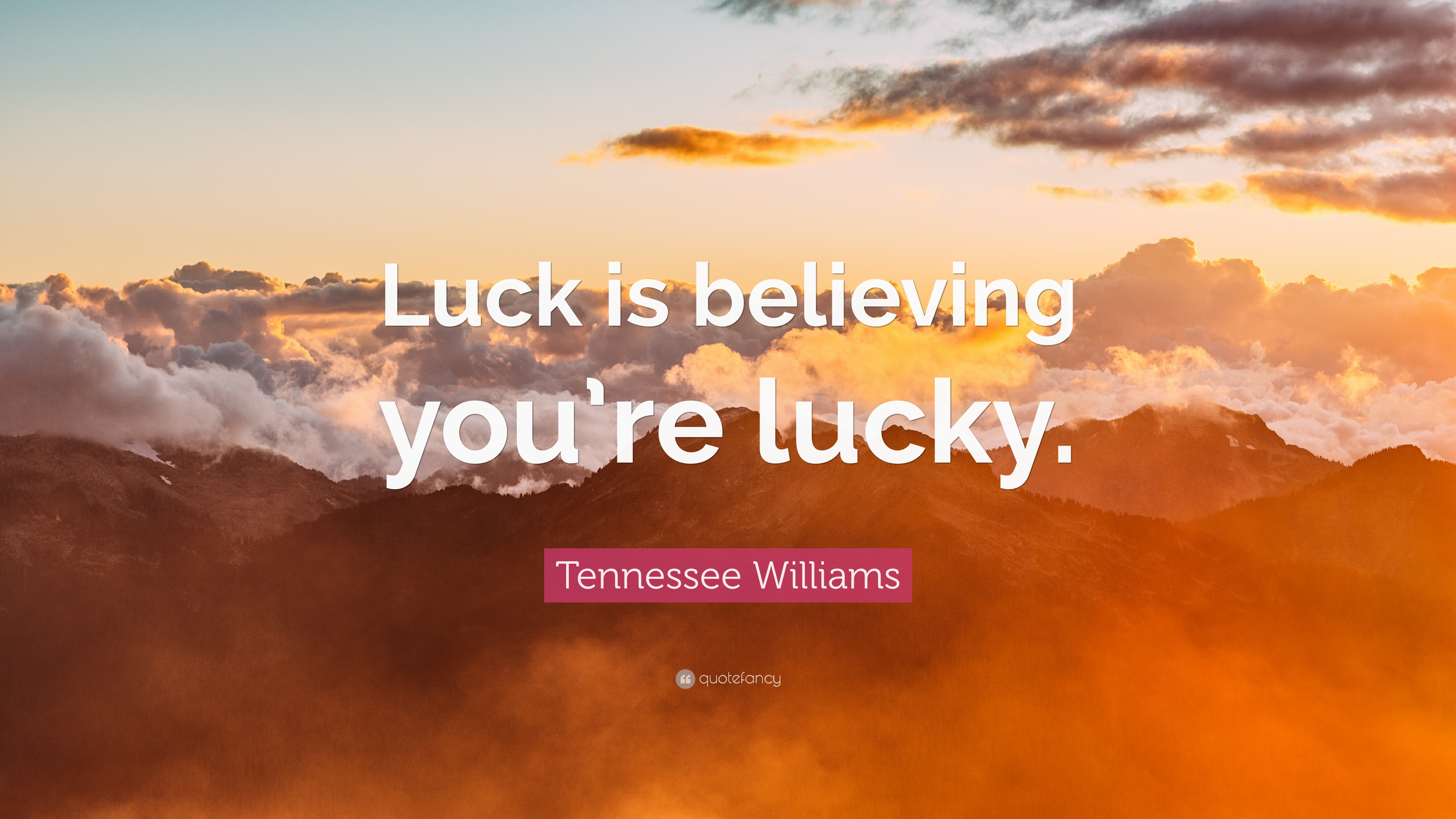 "Tennessee Williams Quote: ""Luck is believing you're lucky."""