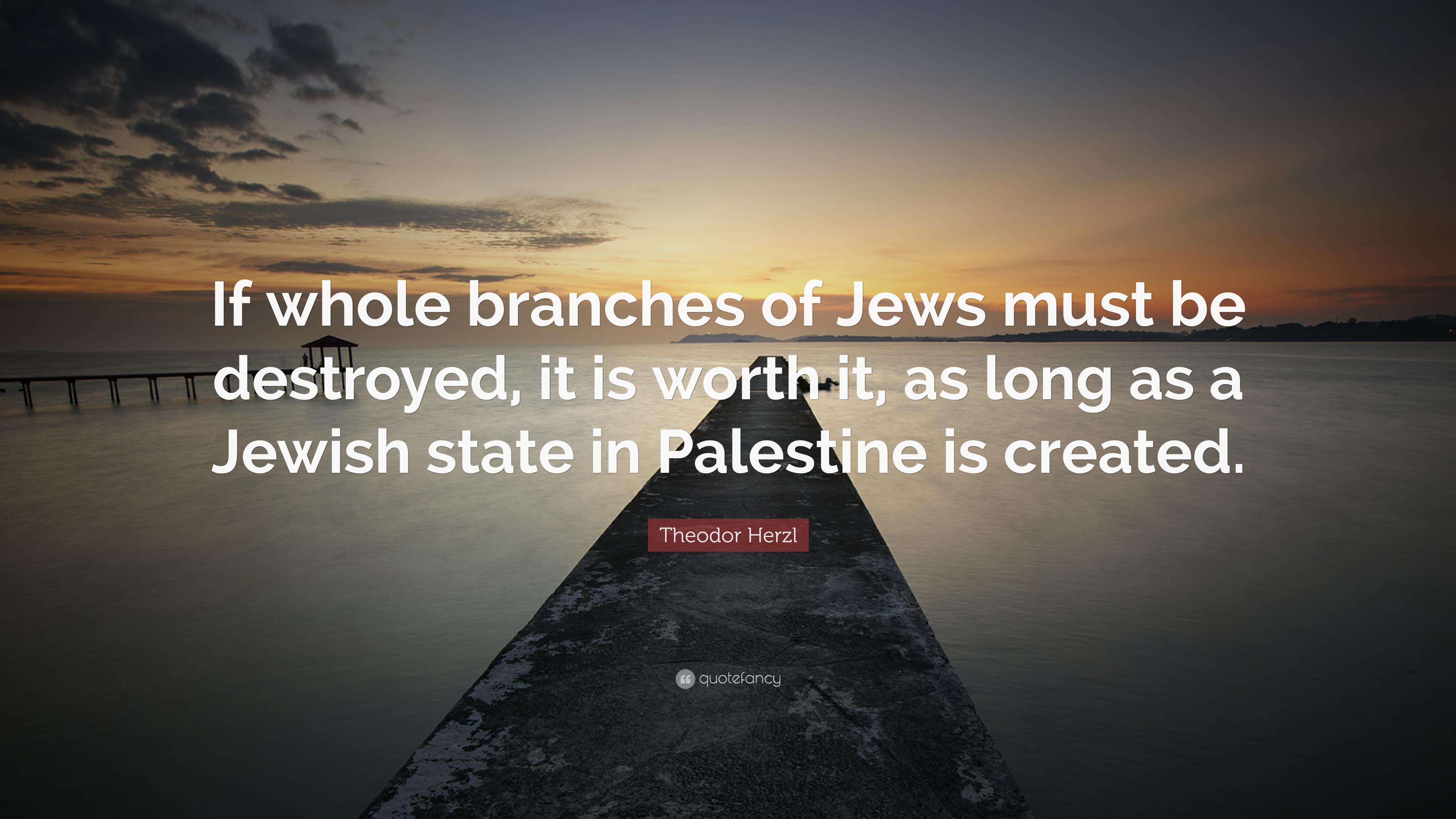 "Theodor Herzl Quote: ""If whole branches of Jews must be destroyed"