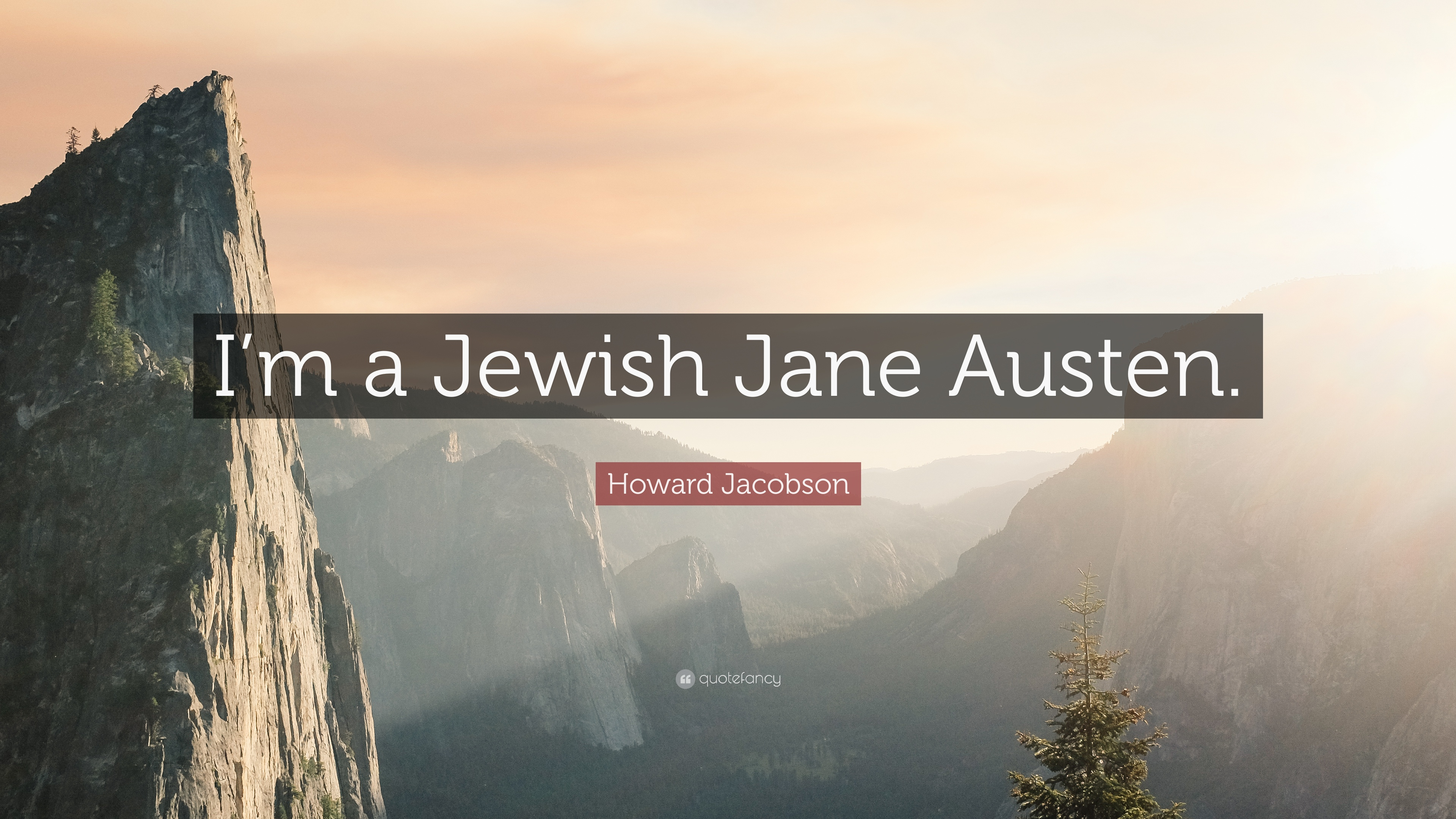 "Howard Jacobson Quote: ""I'm a Jewish Jane Austen."""