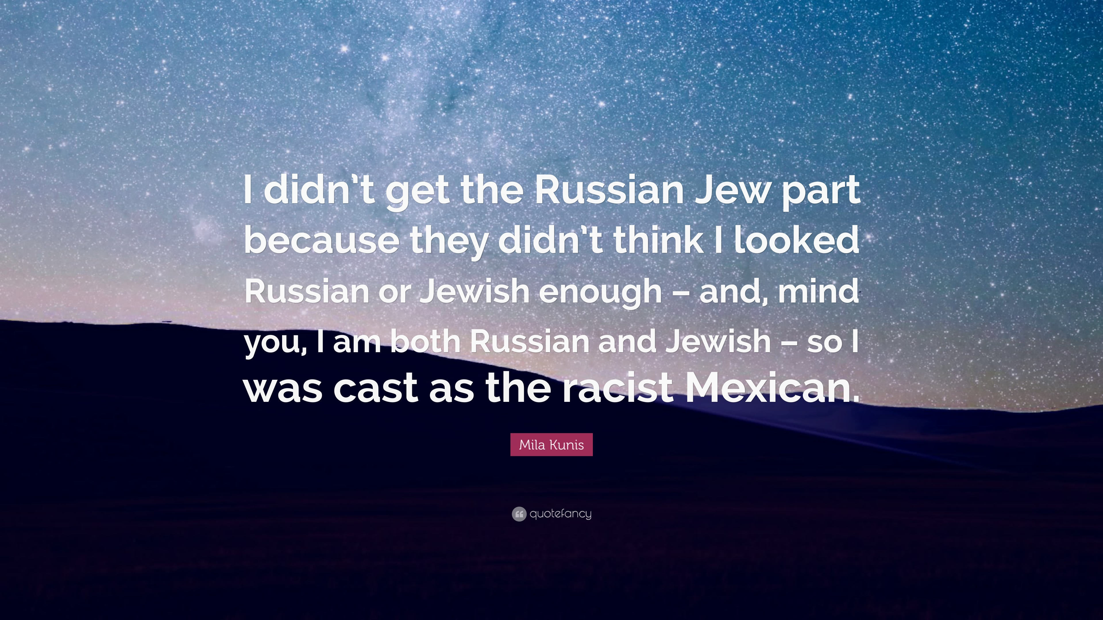"Mila Kunis Quote: ""I didn't get the Russian Jew part because they"