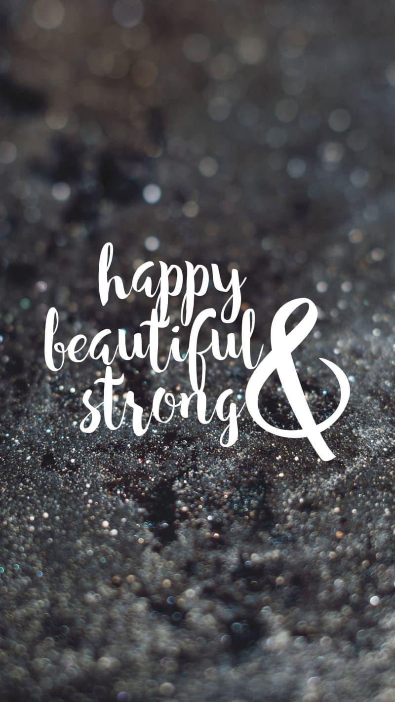 happy & beautiful & strong quote | iPhone wallpapers | Phone .