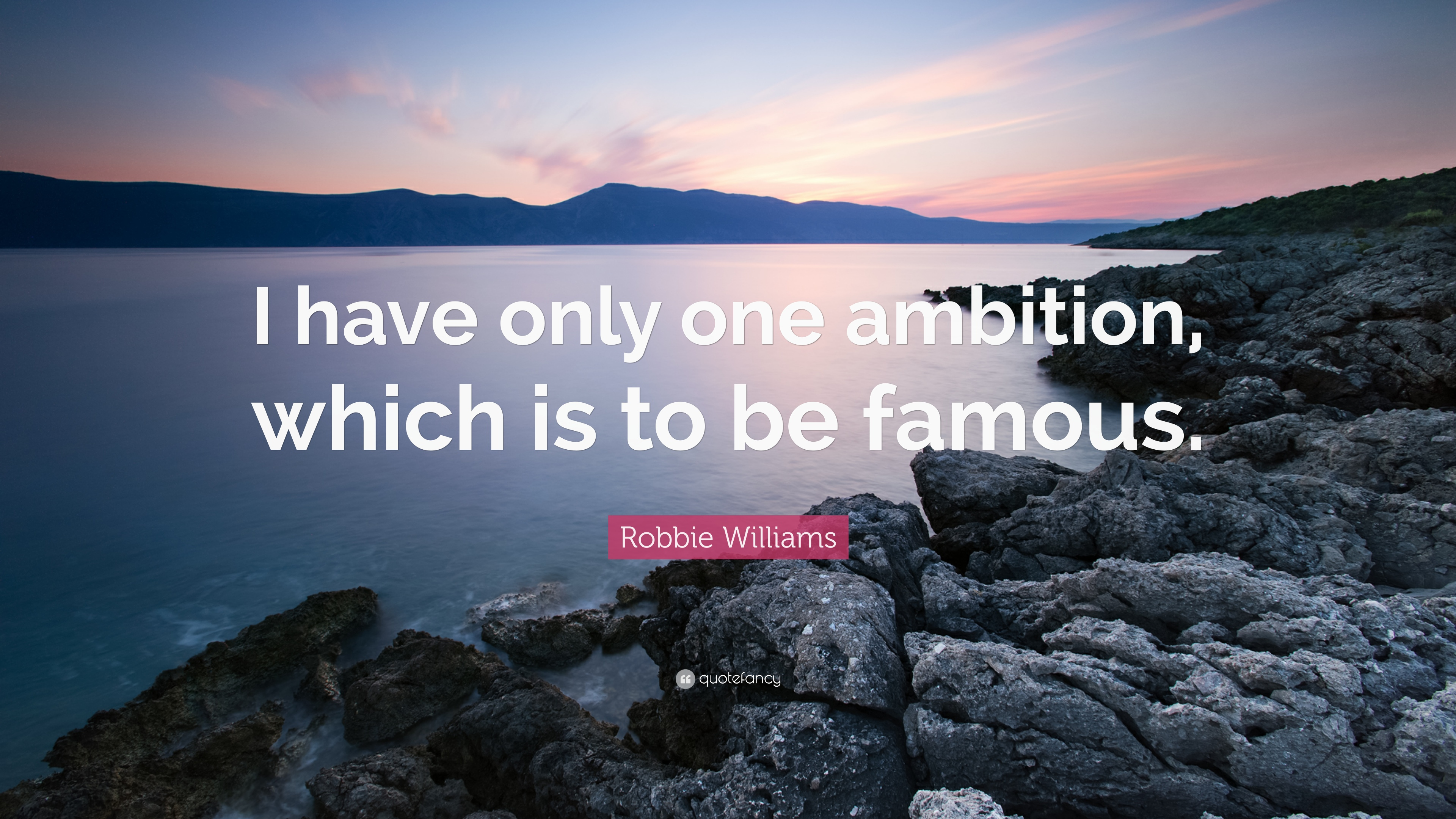 "Robbie Williams Quote: ""I have only one ambition, which is to be ..."