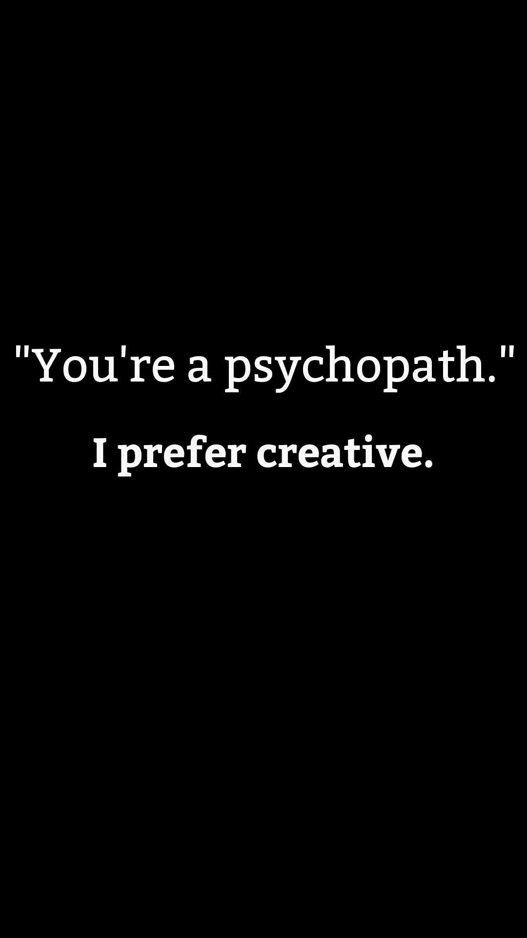 Psychopath or Creative? Which one are you? | Quotes | Wallpaper ...