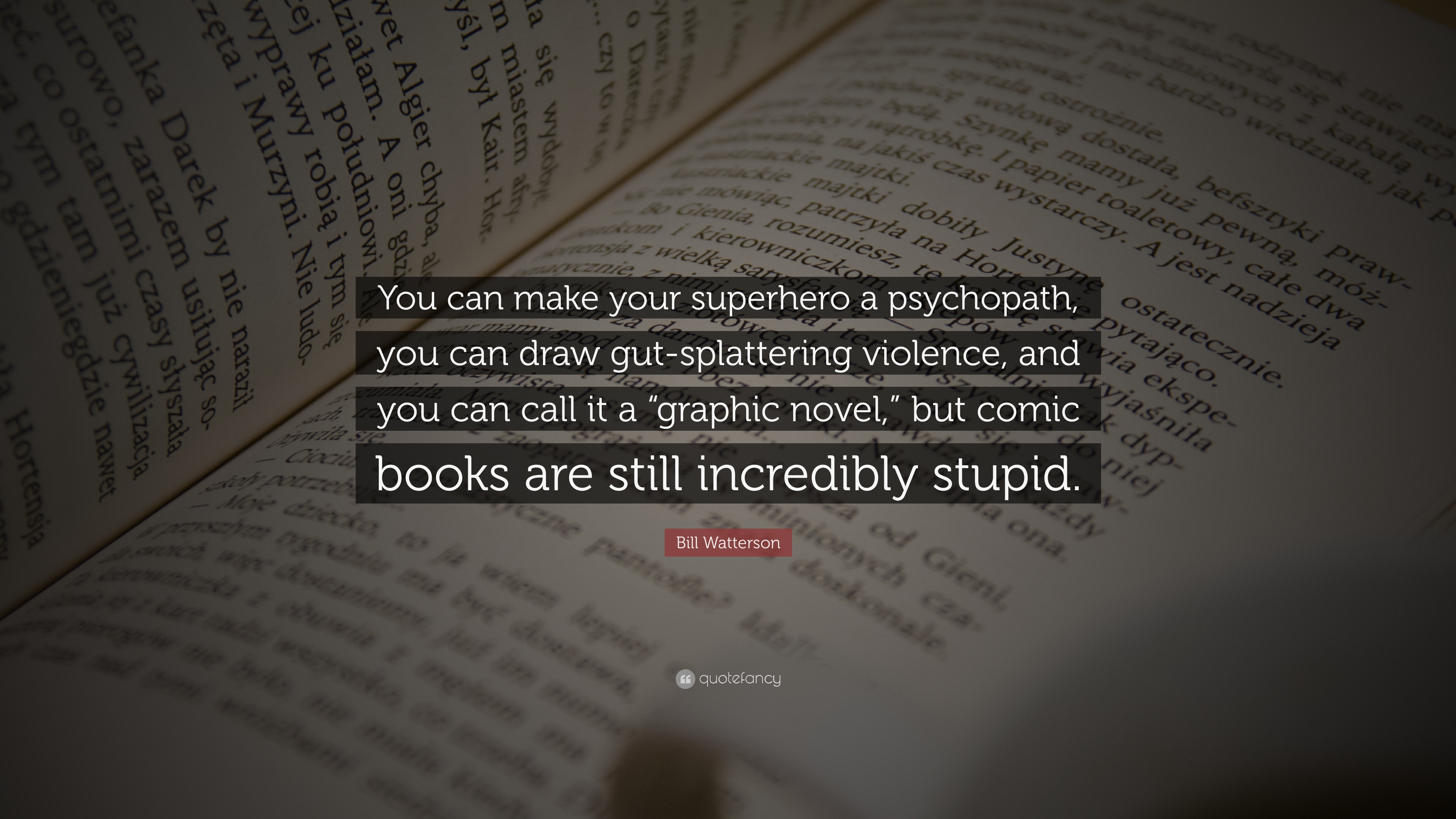 "Bill Watterson Quote: ""You can make your superhero a psychopath, you ..."