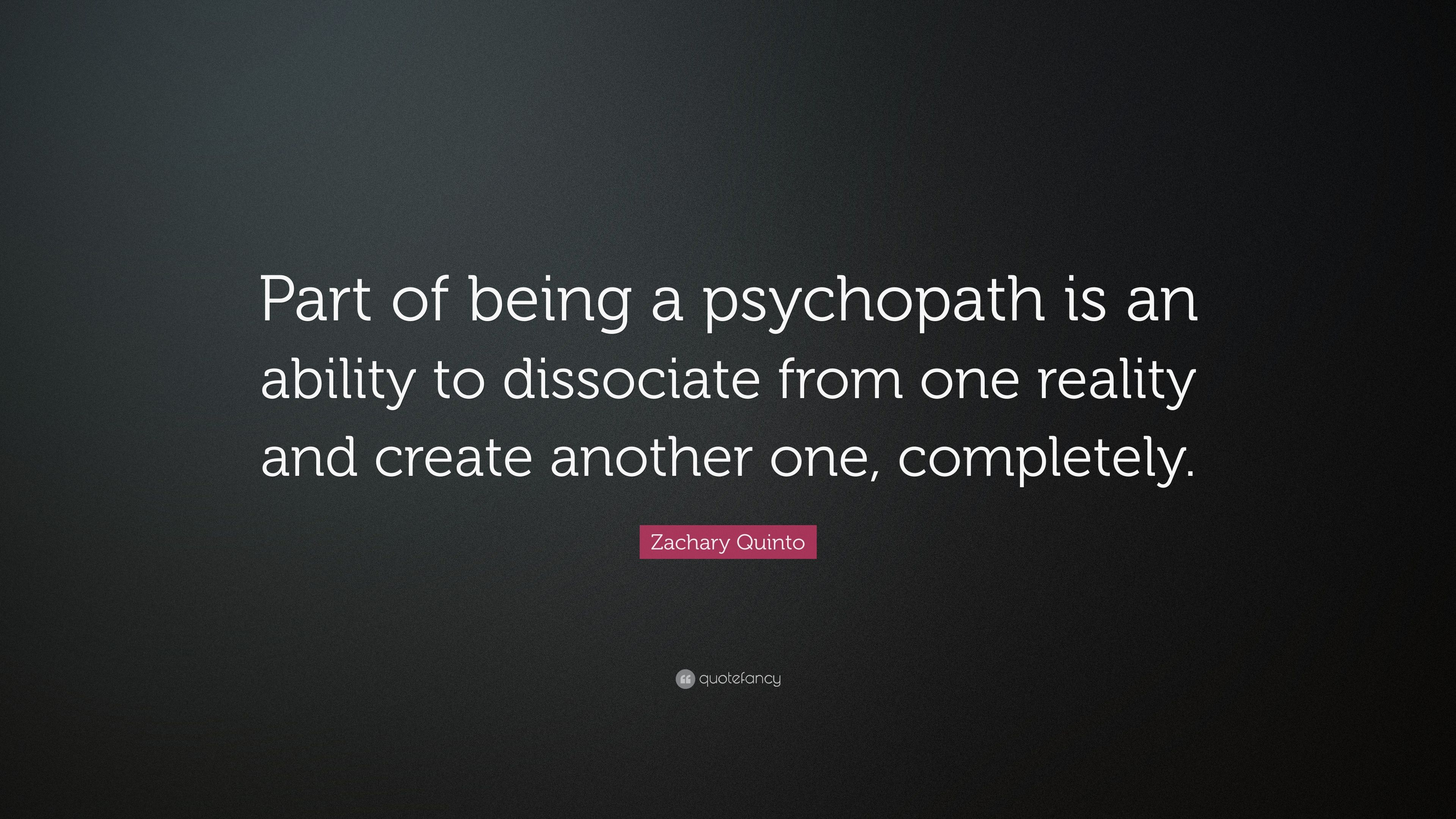 "Zachary Quinto Quote: ""Part of being a psychopath is an ability to ..."
