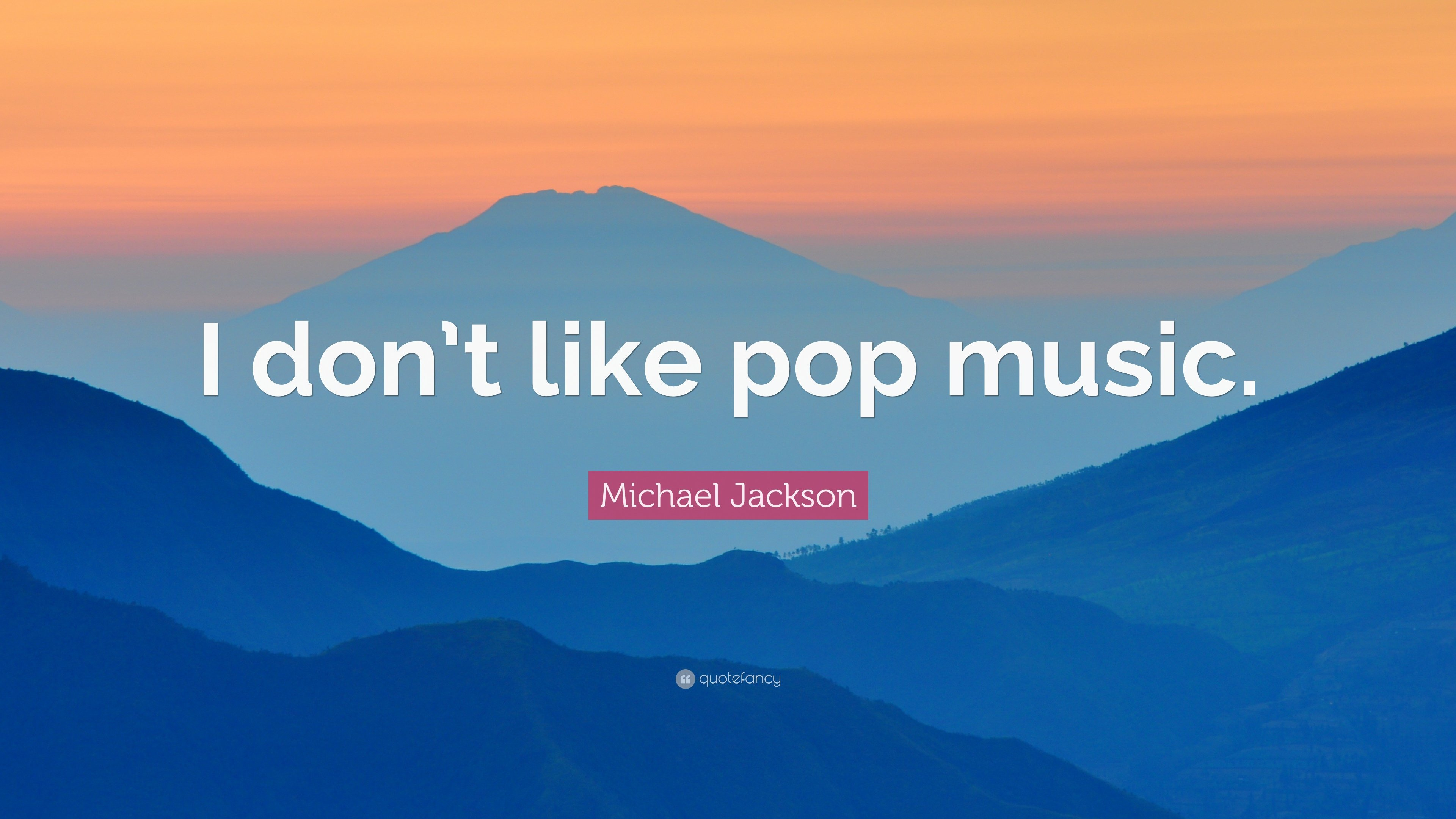 "Michael Jackson Quote: ""I don't like pop music."""