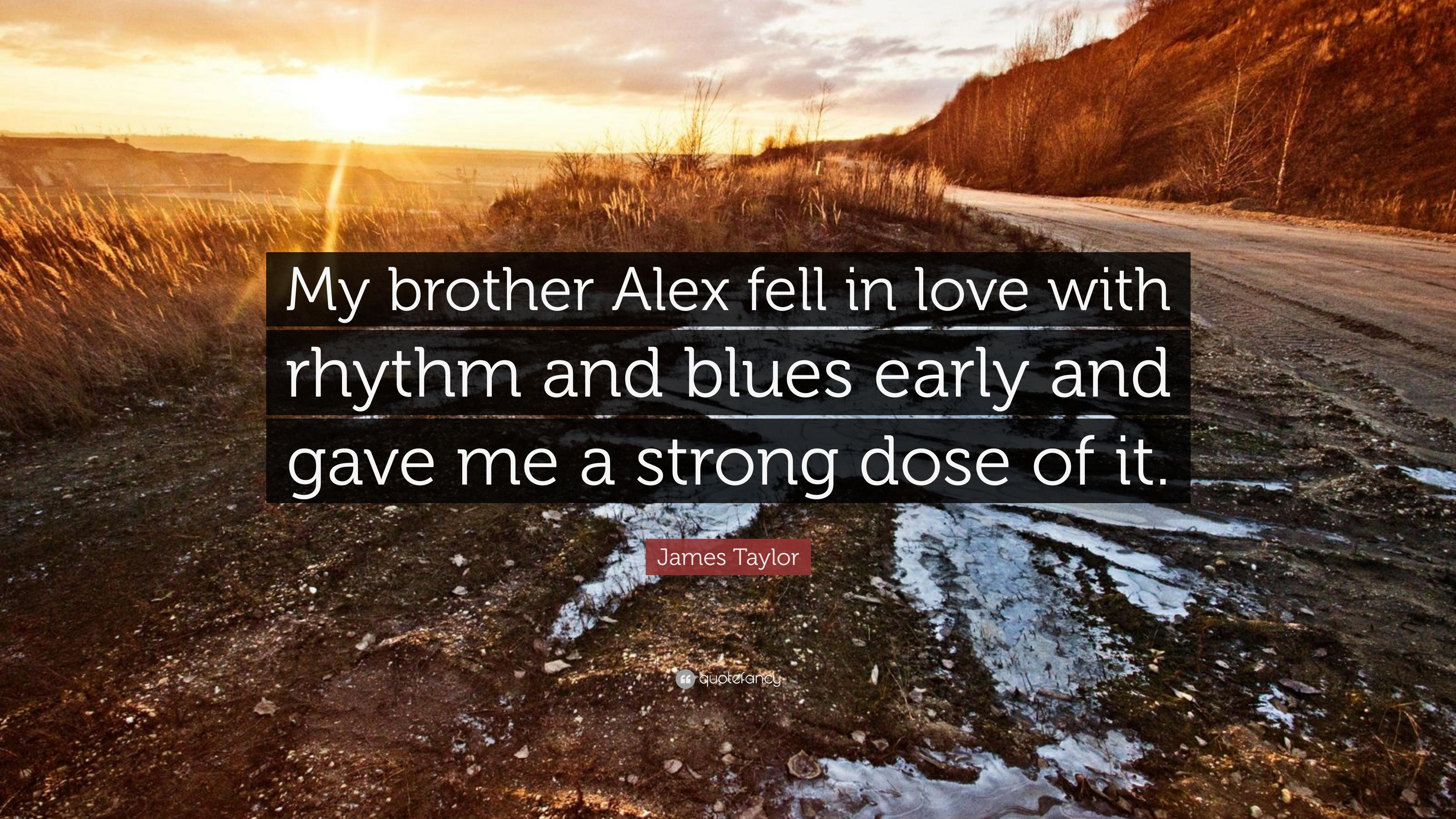"James Taylor Quote: ""My brother Alex fell in love with rhythm and"