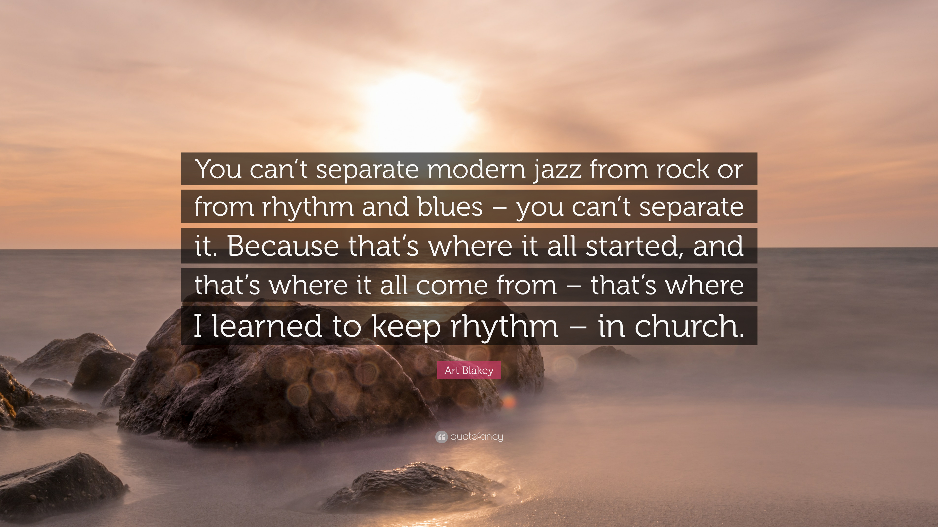 "Art Blakey Quote: ""You can't separate modern jazz from rock or from"
