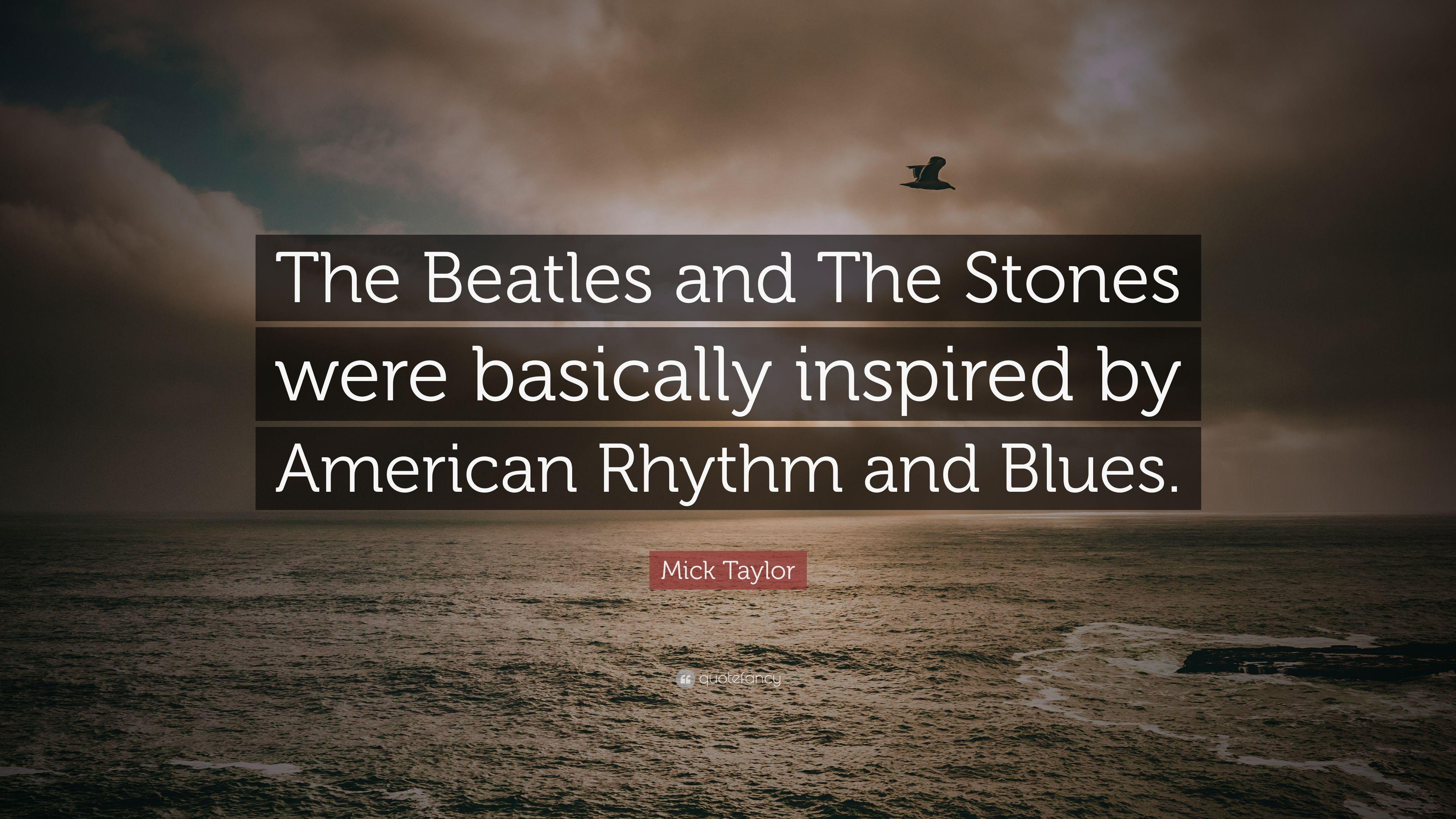 "Mick Taylor Quote: ""The Beatles and The Stones were basically"