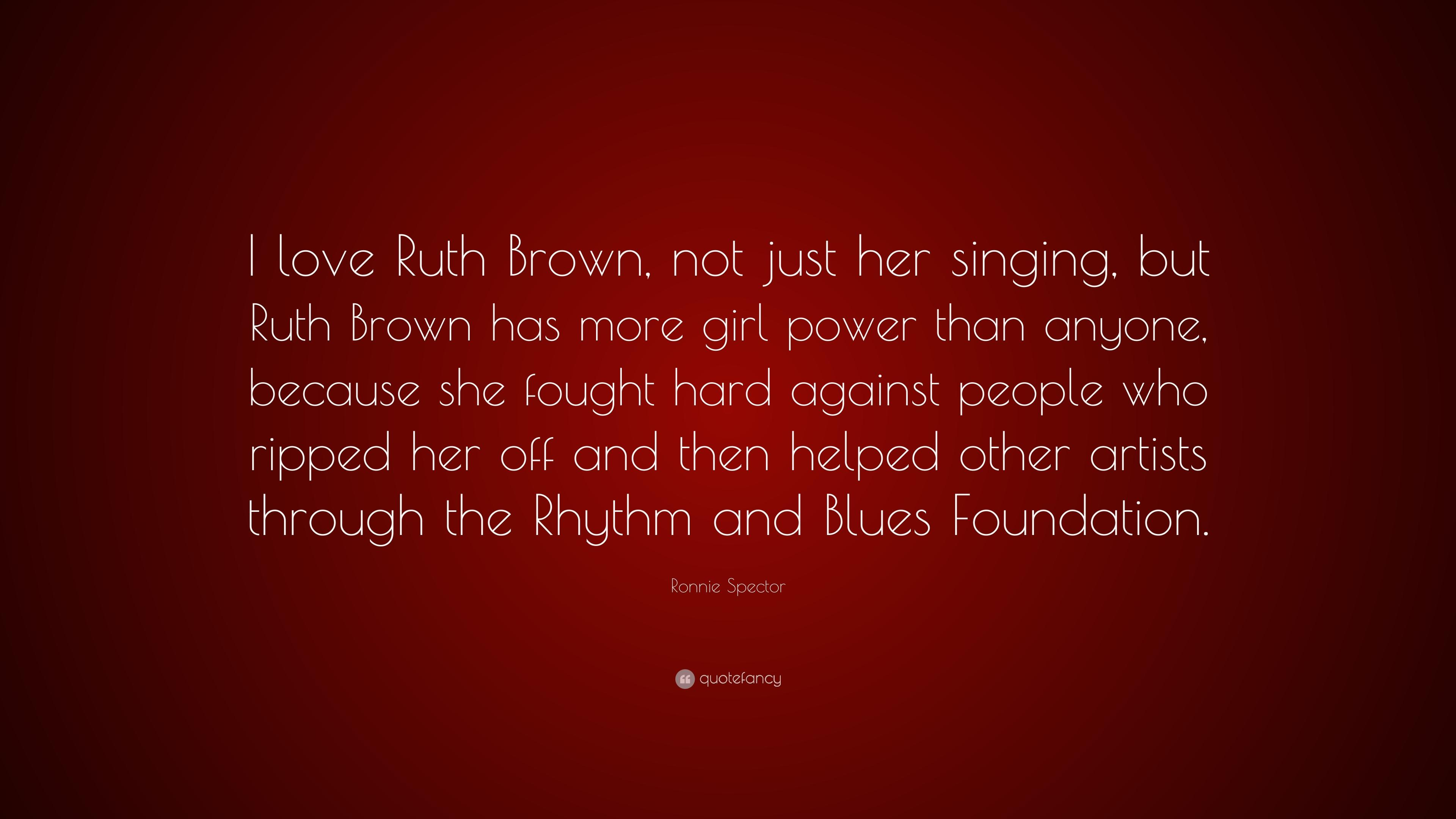 "Ronnie Spector Quote: ""I love Ruth Brown, not just her singing, but"
