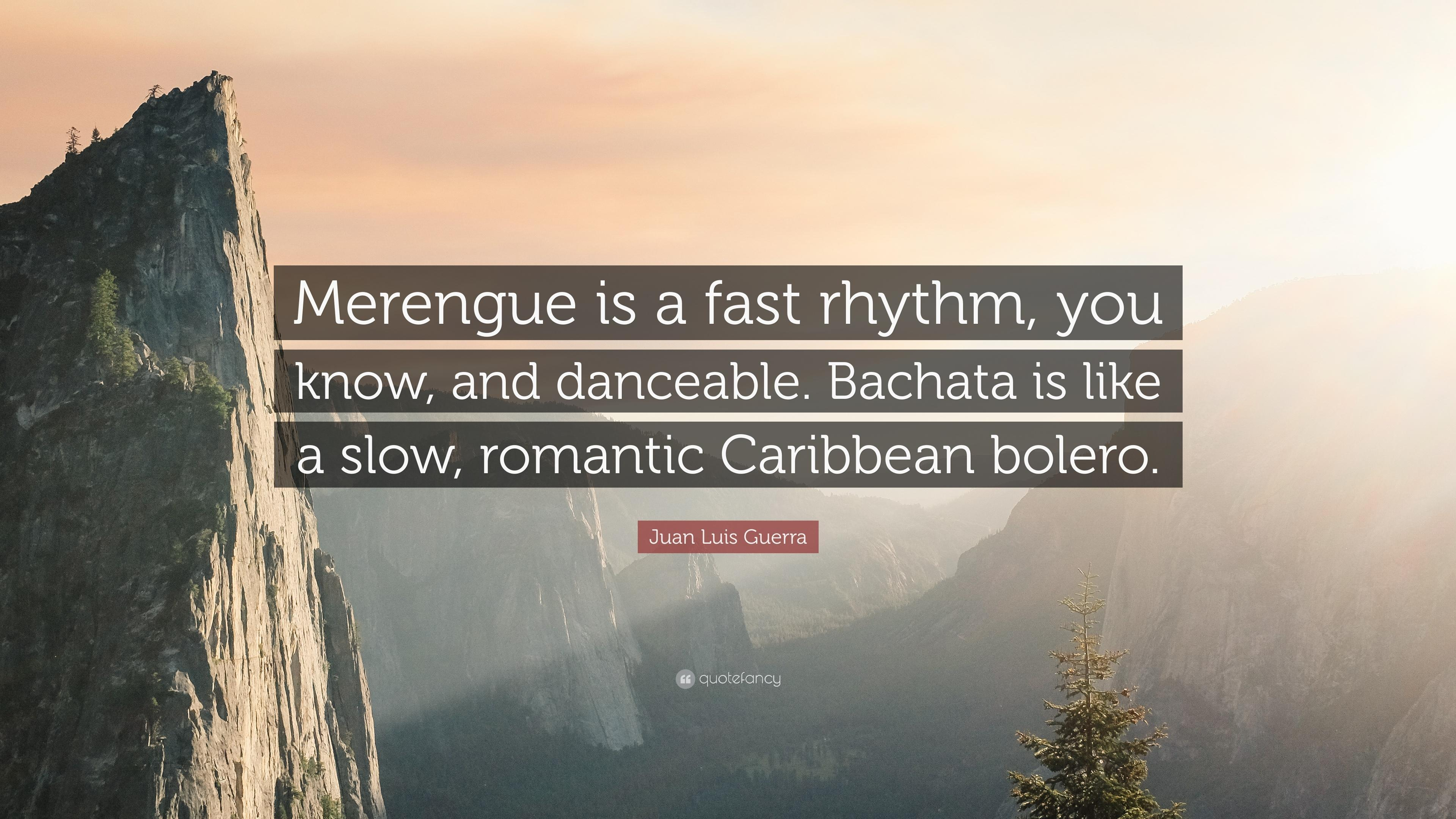 "Juan Luis Guerra Quote: ""Merengue is a fast rhythm, you know, and"