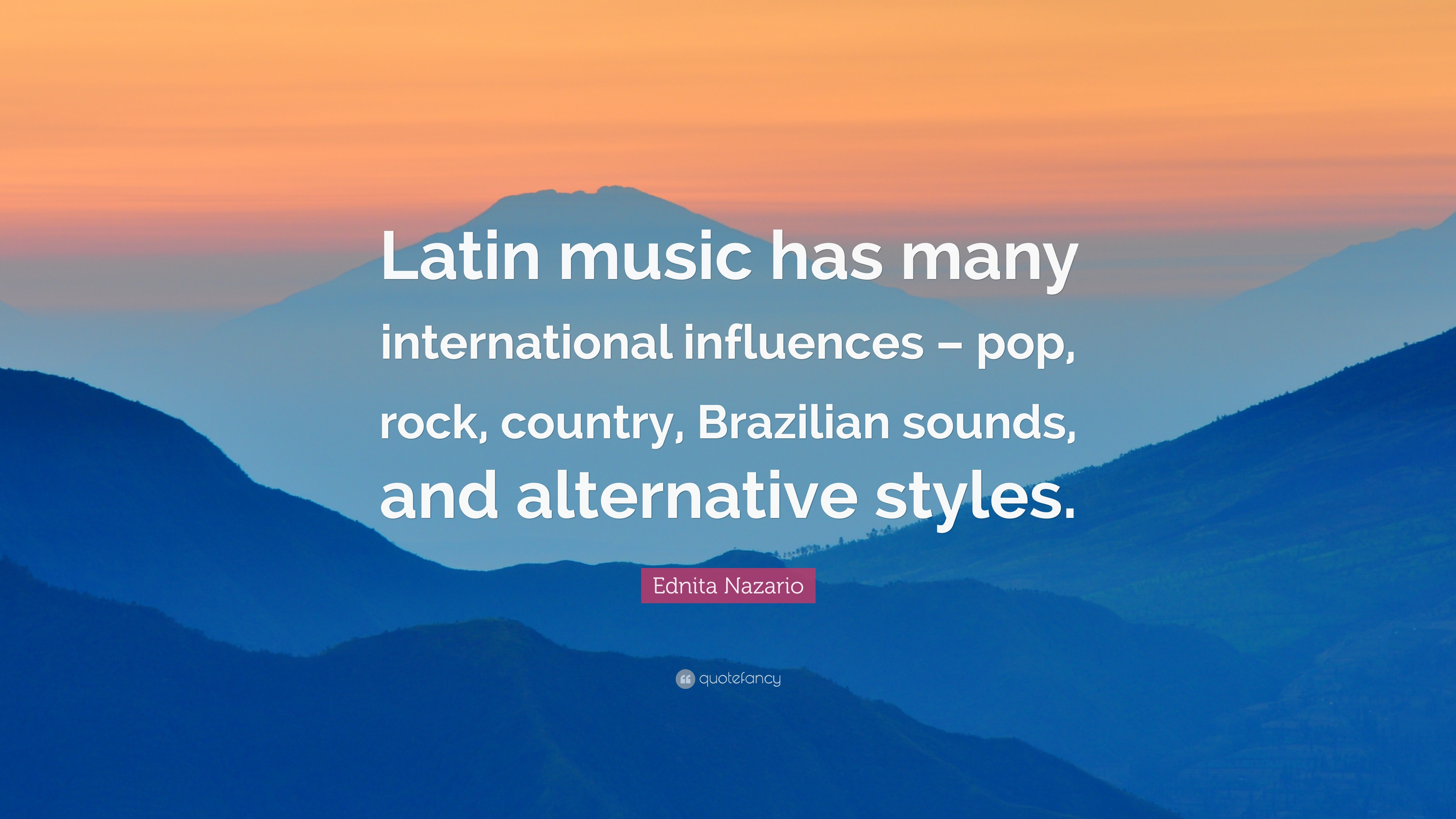 "Ednita Nazario Quote: ""Latin music has many international influences"