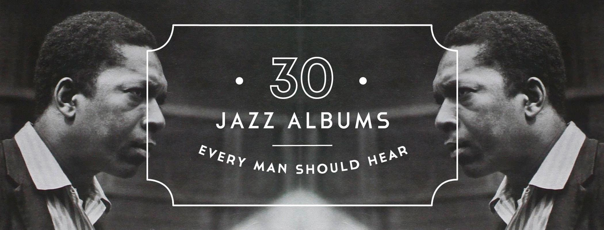 30 Jazz Albums Every Man Should Hear