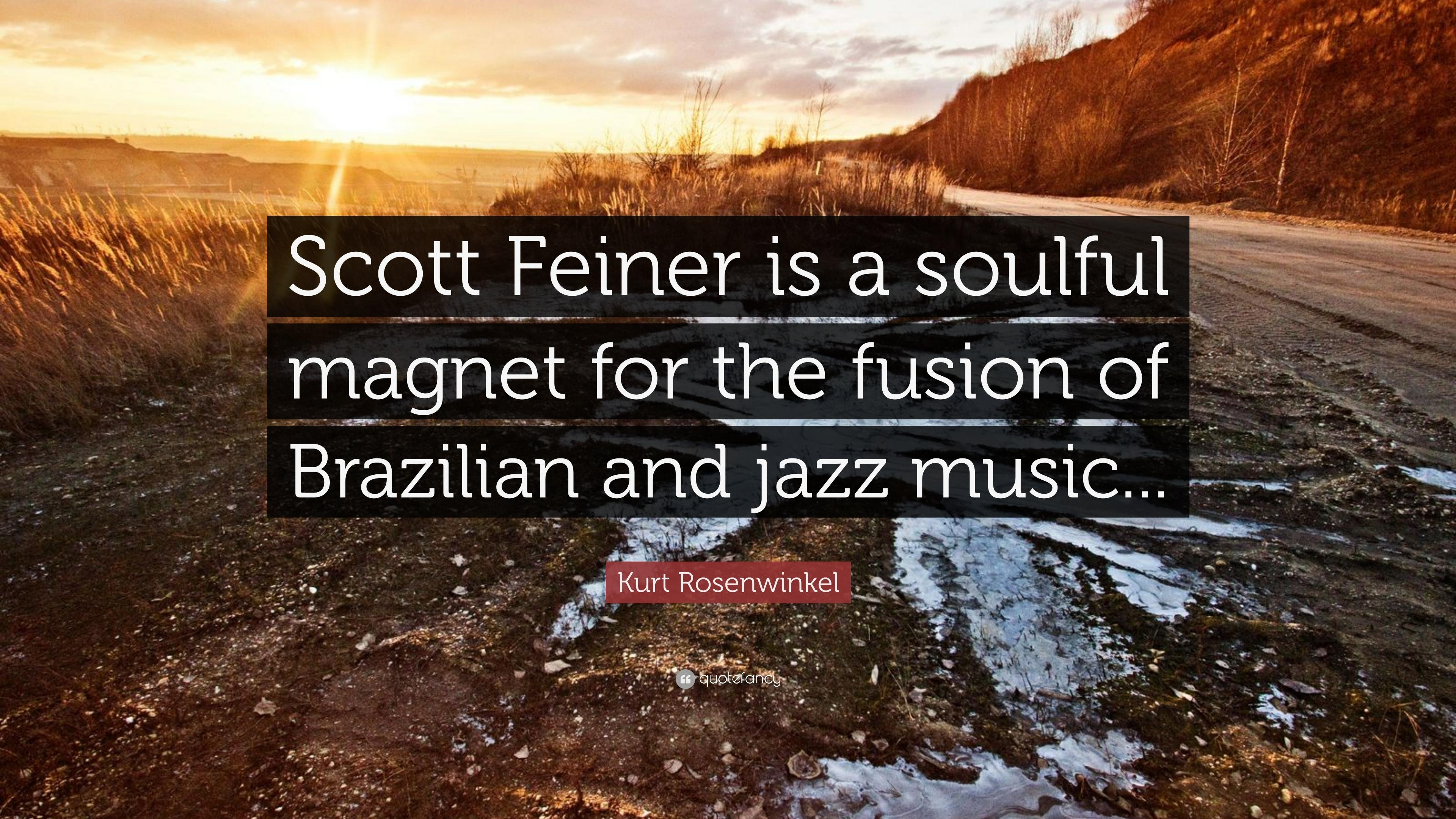 "Kurt Rosenwinkel Quote: ""Scott Feiner is a soulful magnet for the"