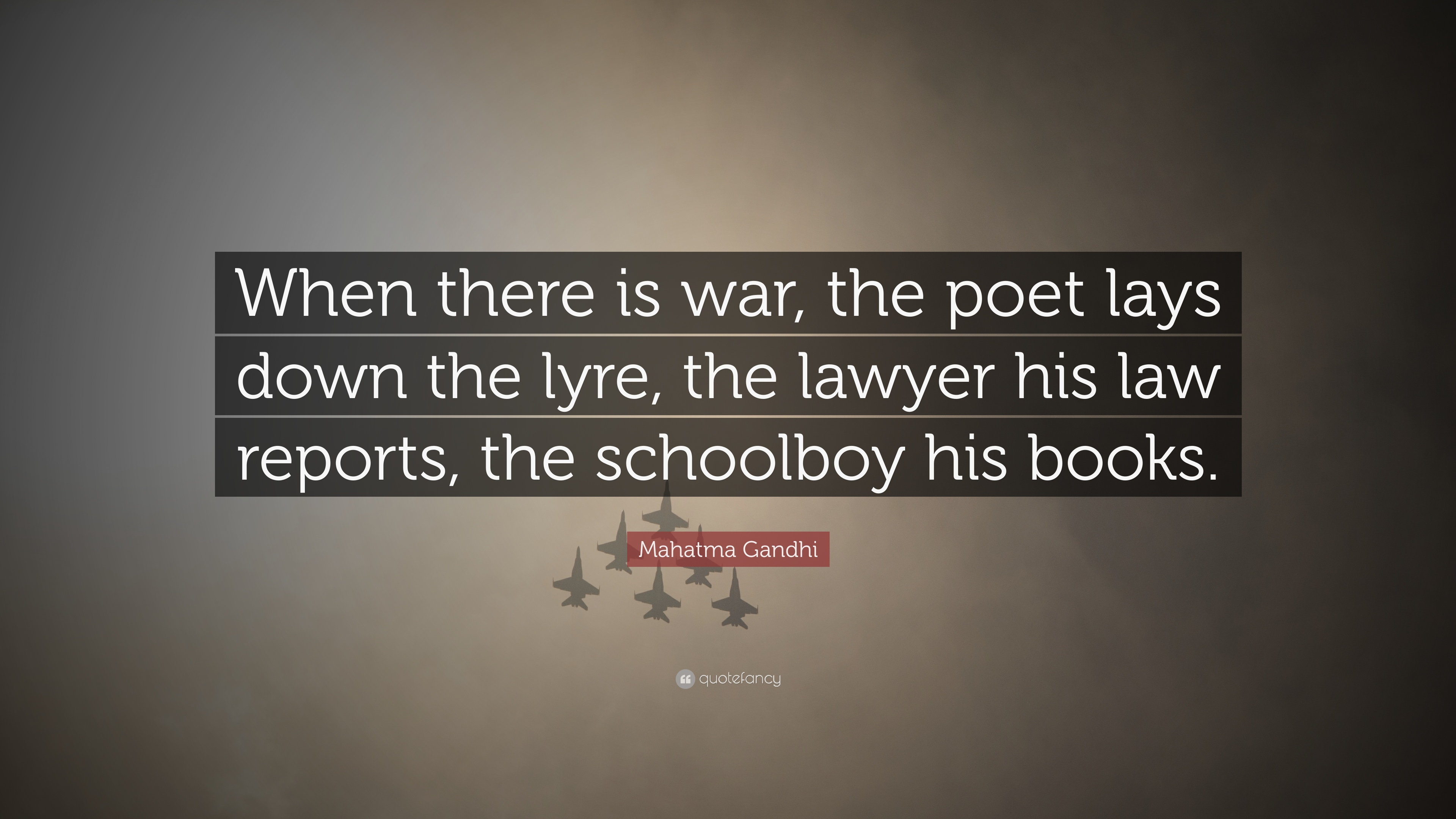 "Mahatma Gandhi Quote: ""When there is war, the poet lays down the"