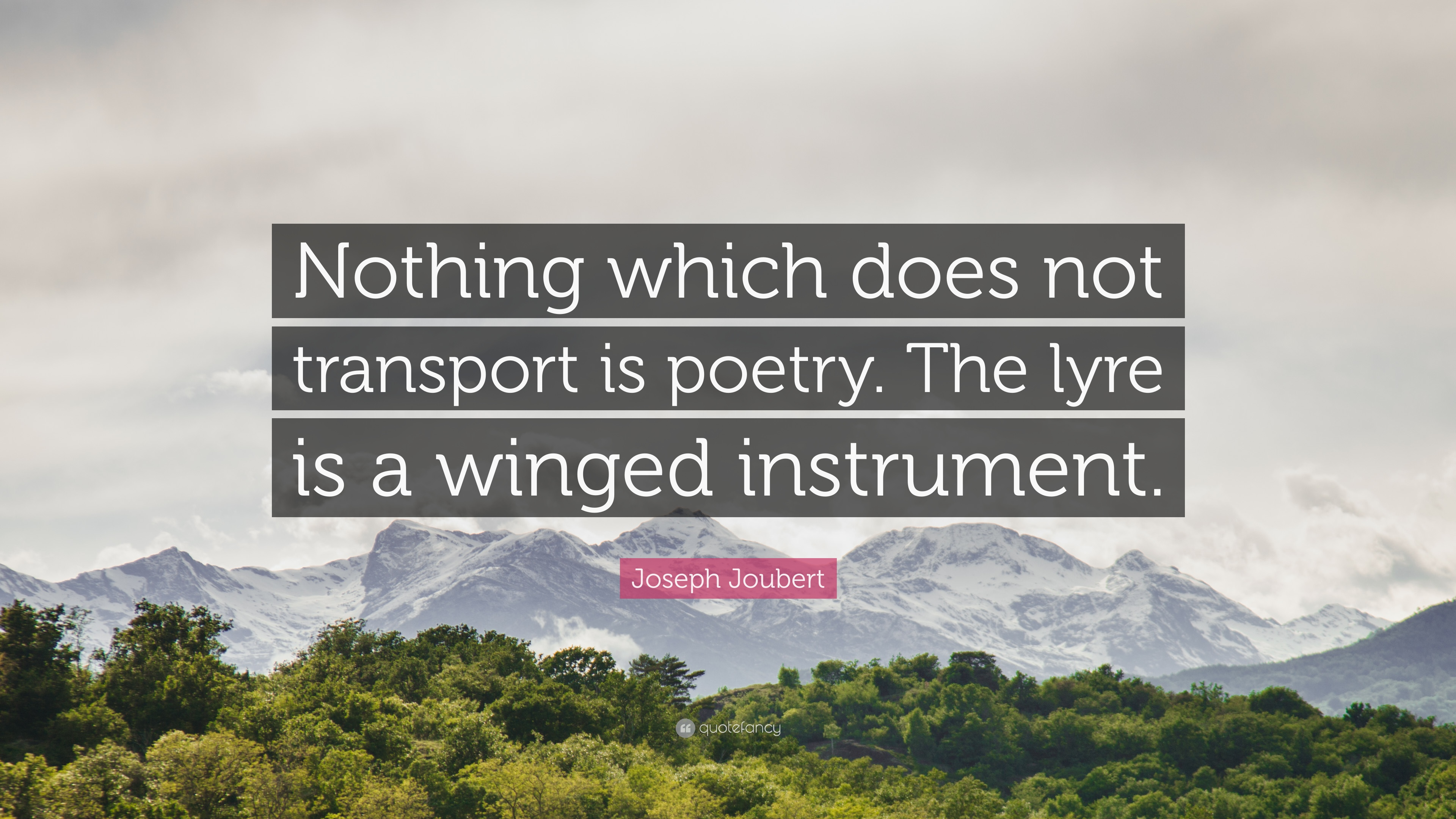 "Joseph Joubert Quote: ""Nothing which does not transport is poetry"