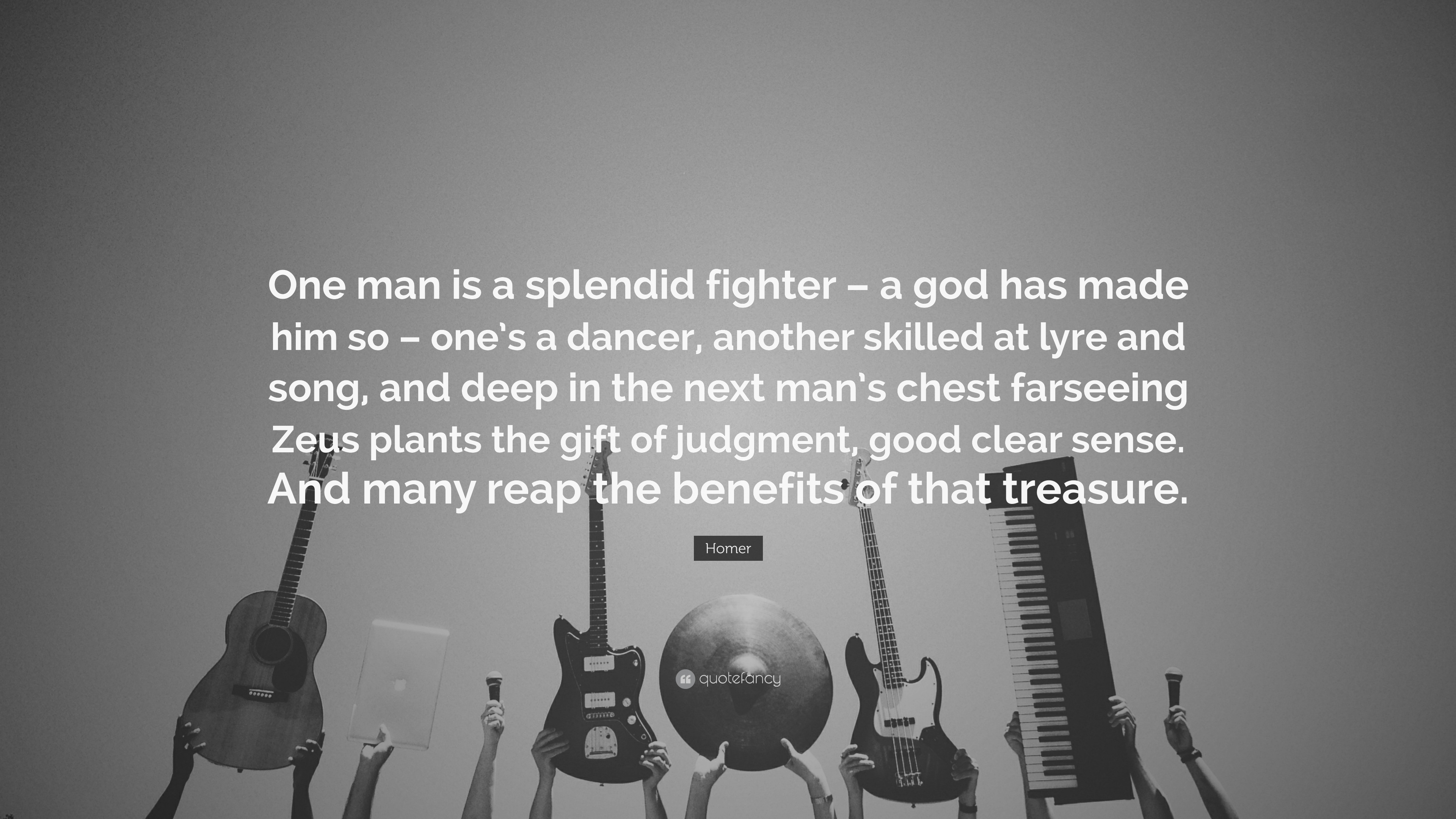 "Homer Quote: ""One man is a splendid fighter – a god has made him so"