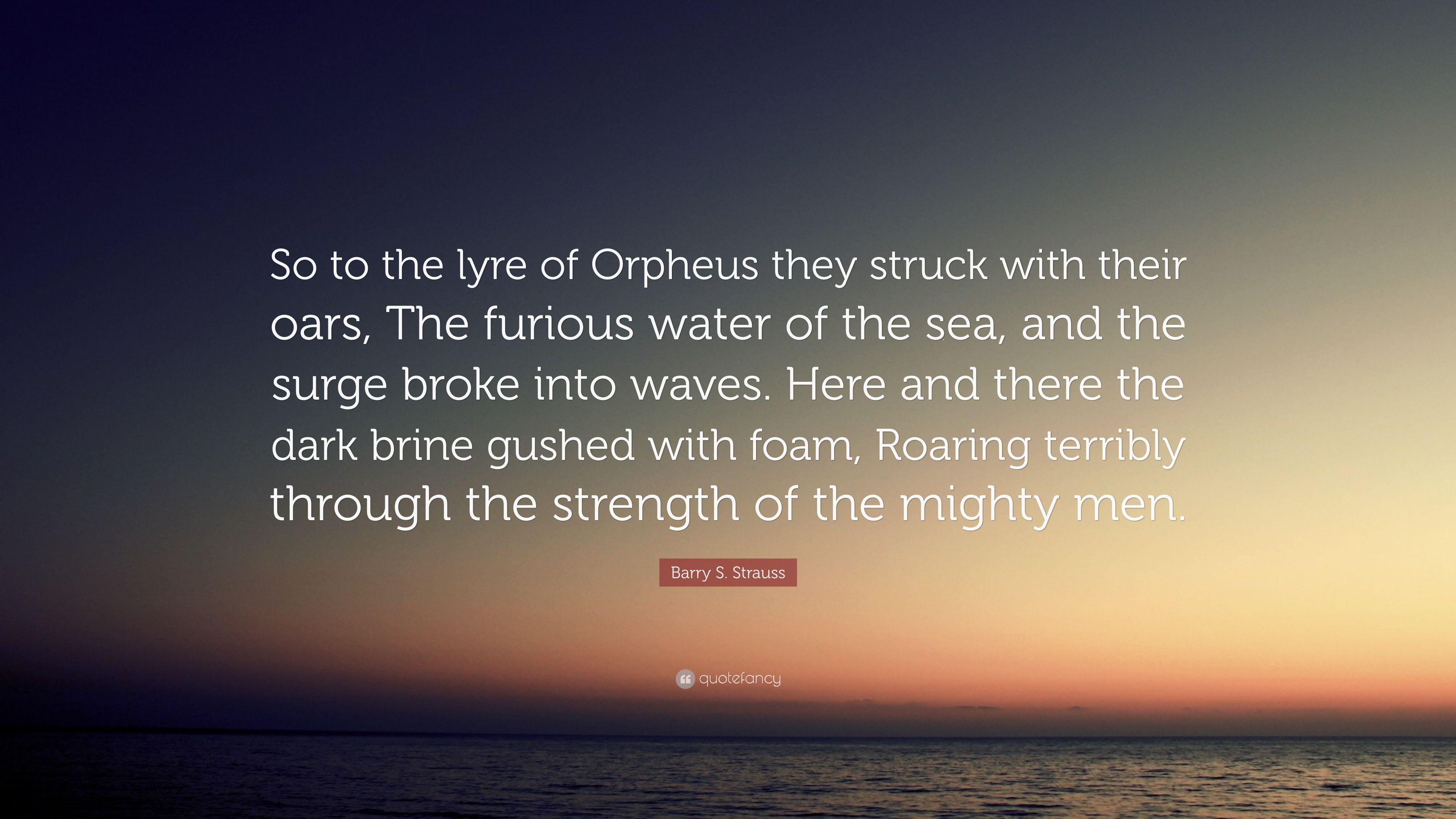 "Barry S. Strauss Quote: ""So to the lyre of Orpheus they struck with"