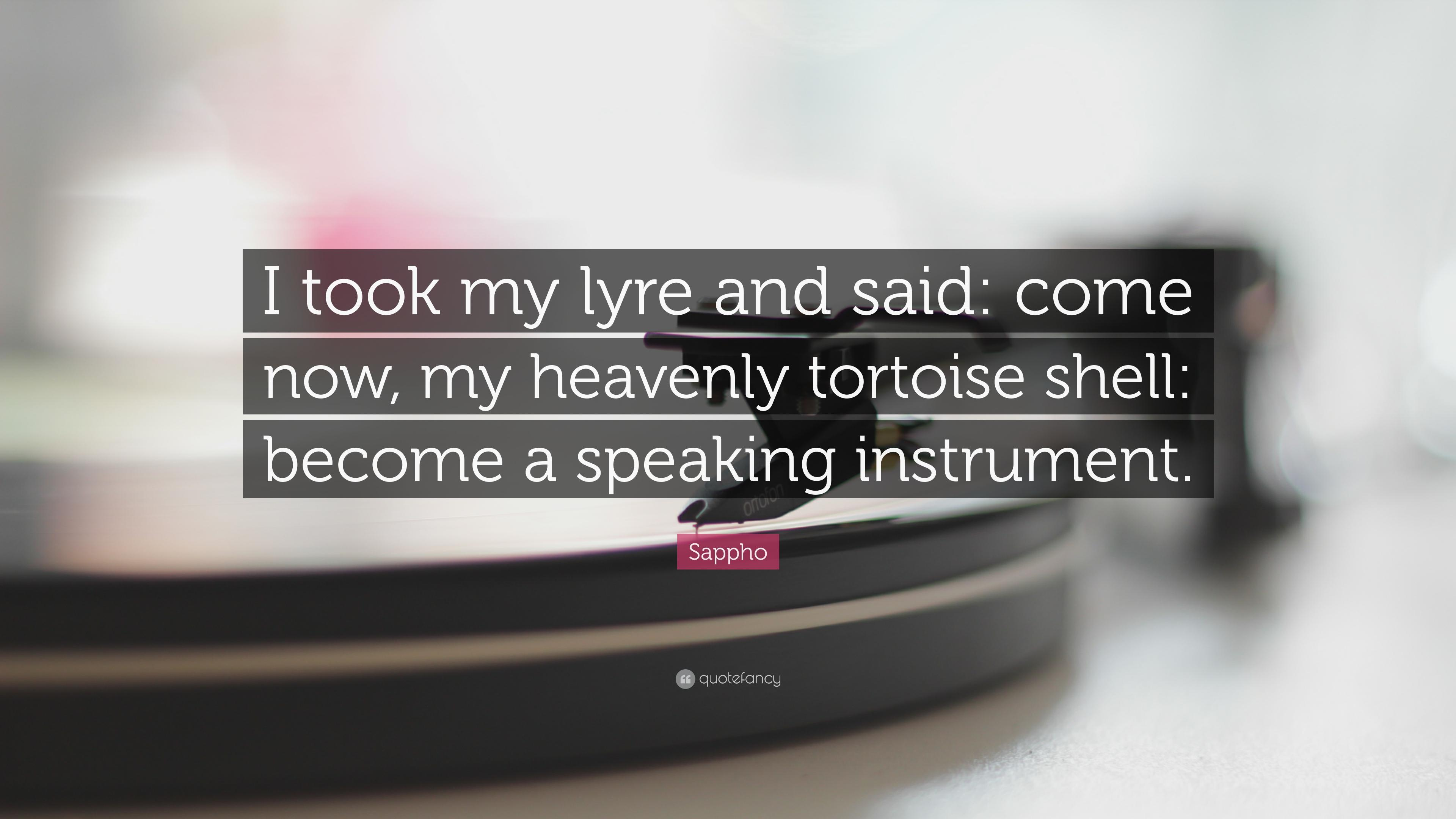 "Sappho Quote: ""I took my lyre and said: come now, my heavenly"