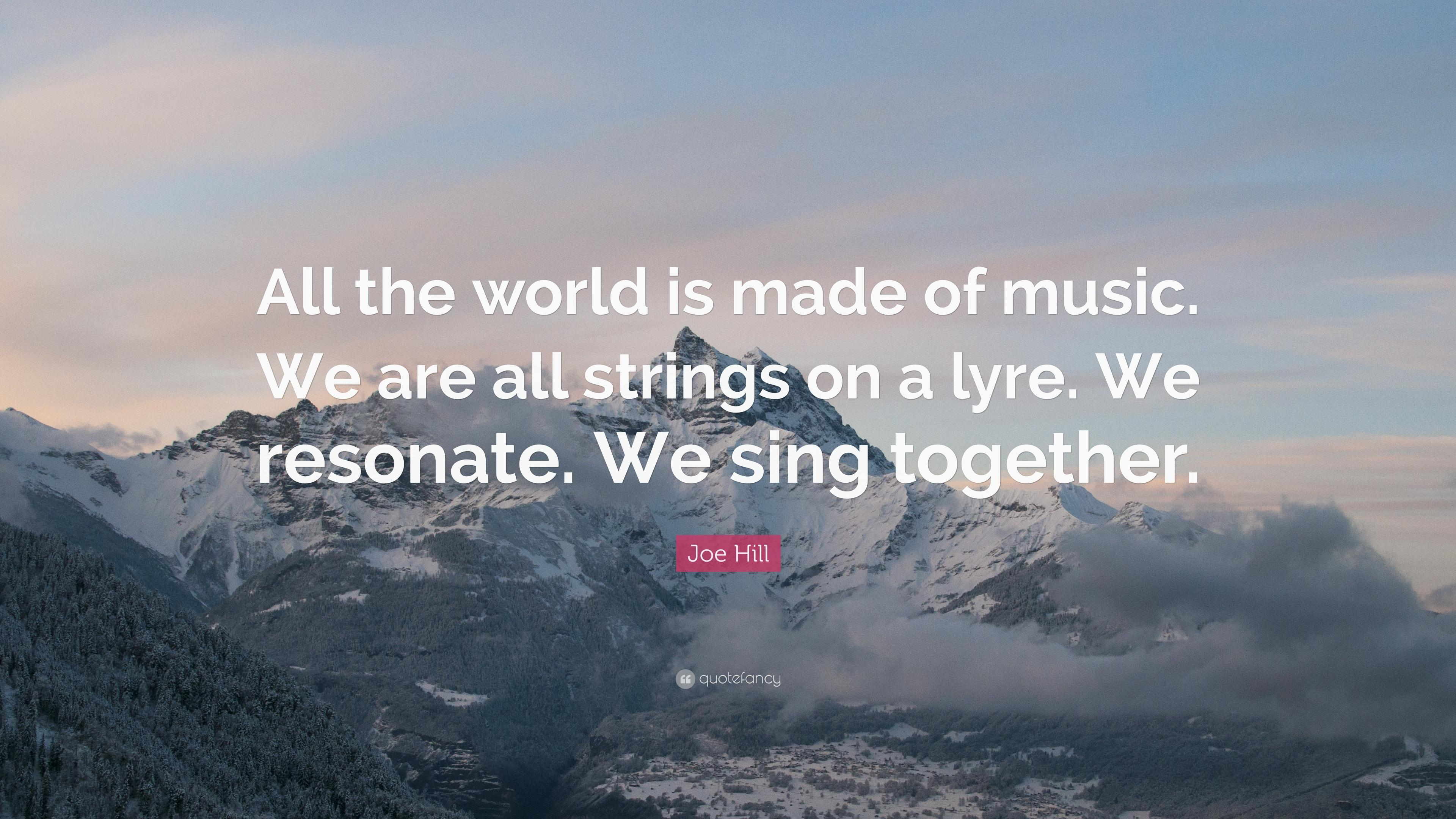 "Joe Hill Quote: ""All the world is made of music. We are all strings"