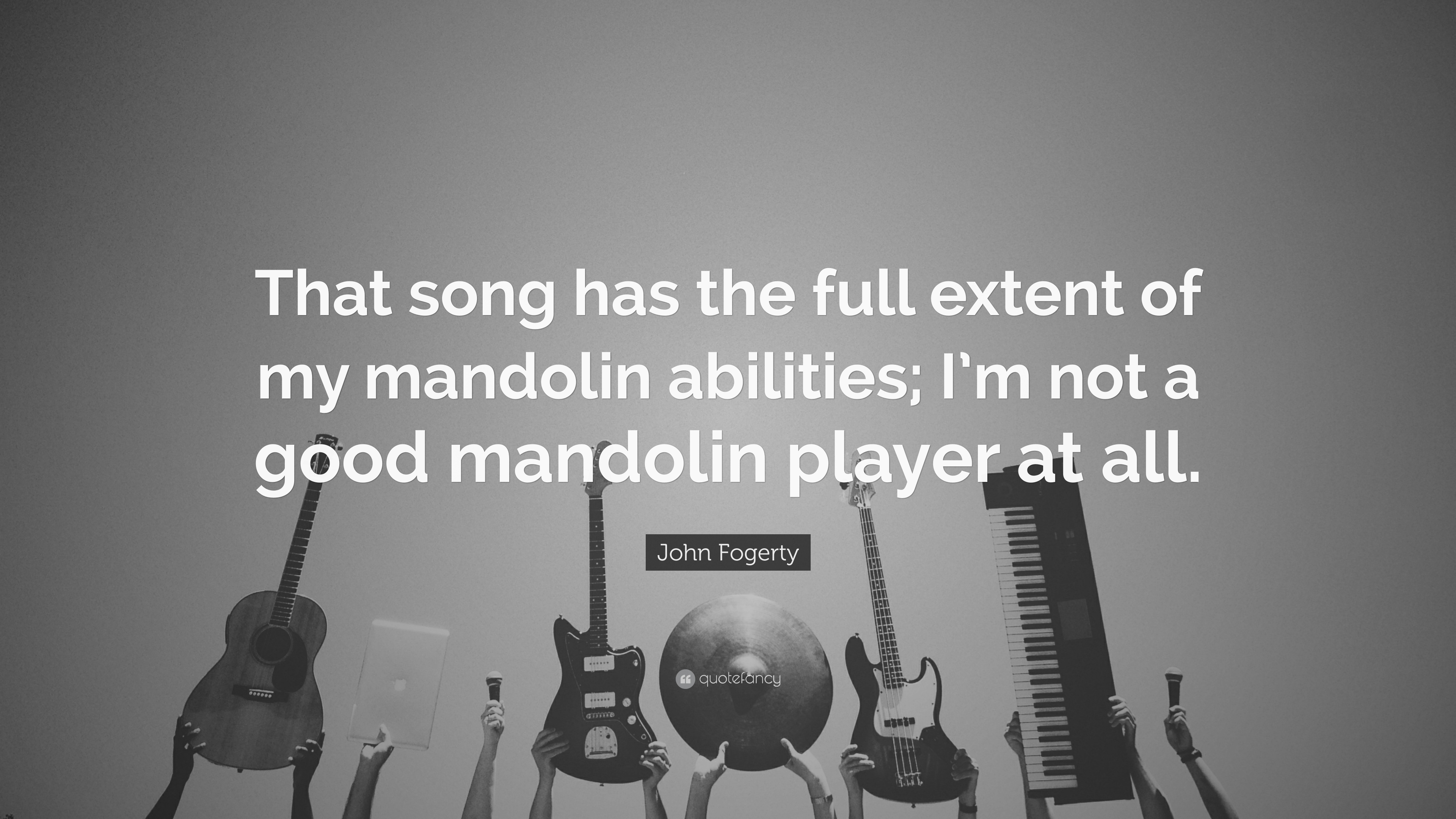 "John Fogerty Quote: ""That song has the full extent of my mandolin"