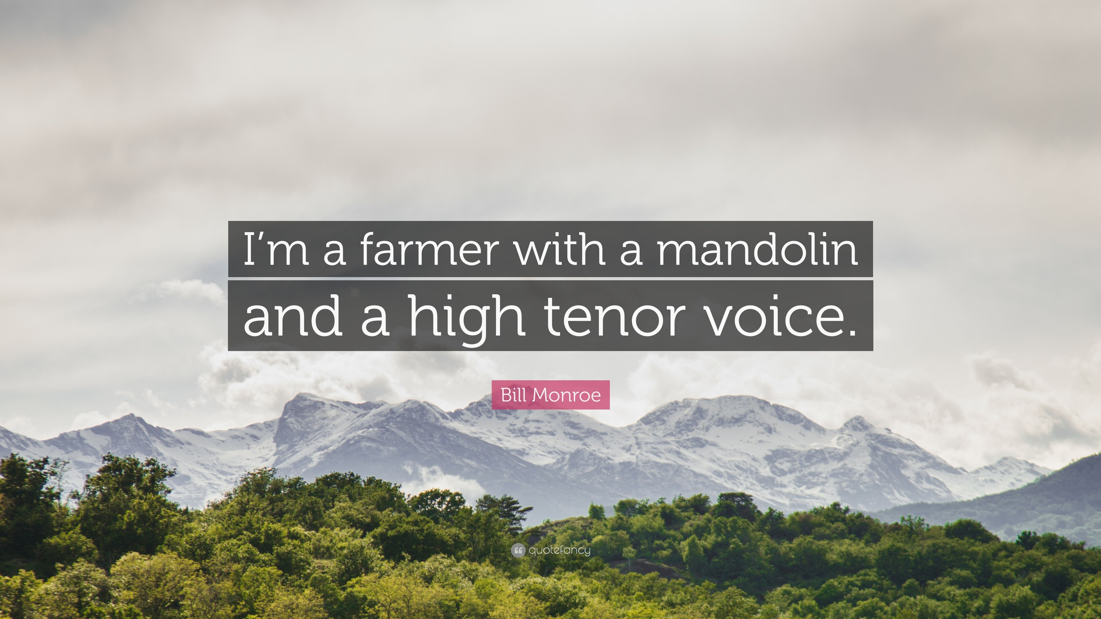 "Bill Monroe Quote: ""I'm a farmer with a mandolin and a high tenor"