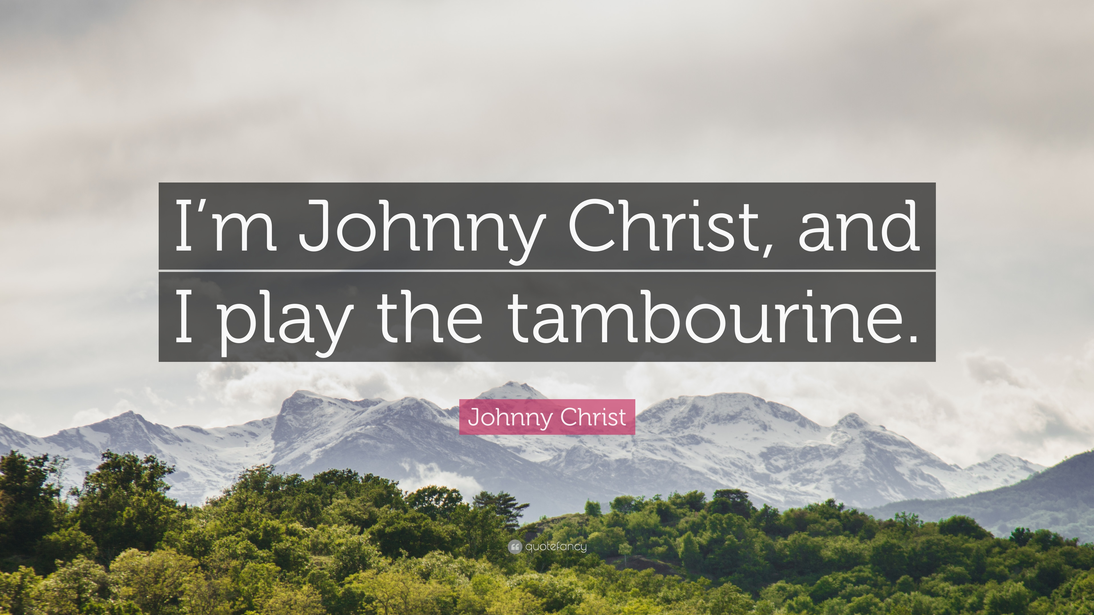 "Johnny Christ Quote: ""I'm Johnny Christ, and I play the tambourine"