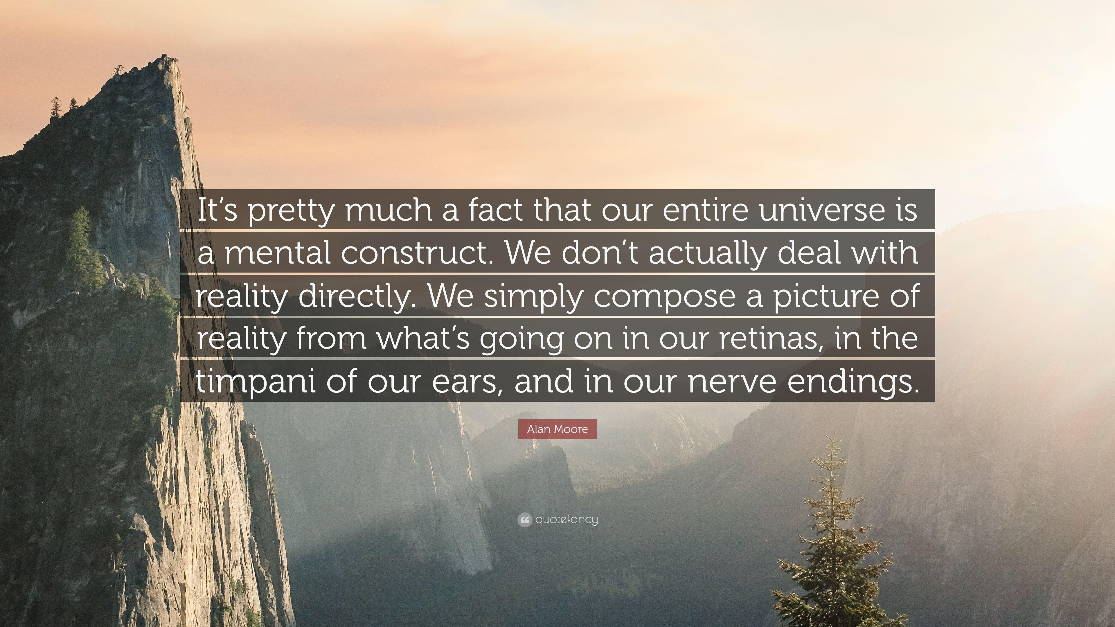 "Alan Moore Quote: ""It's pretty much a fact that our entire universe ..."