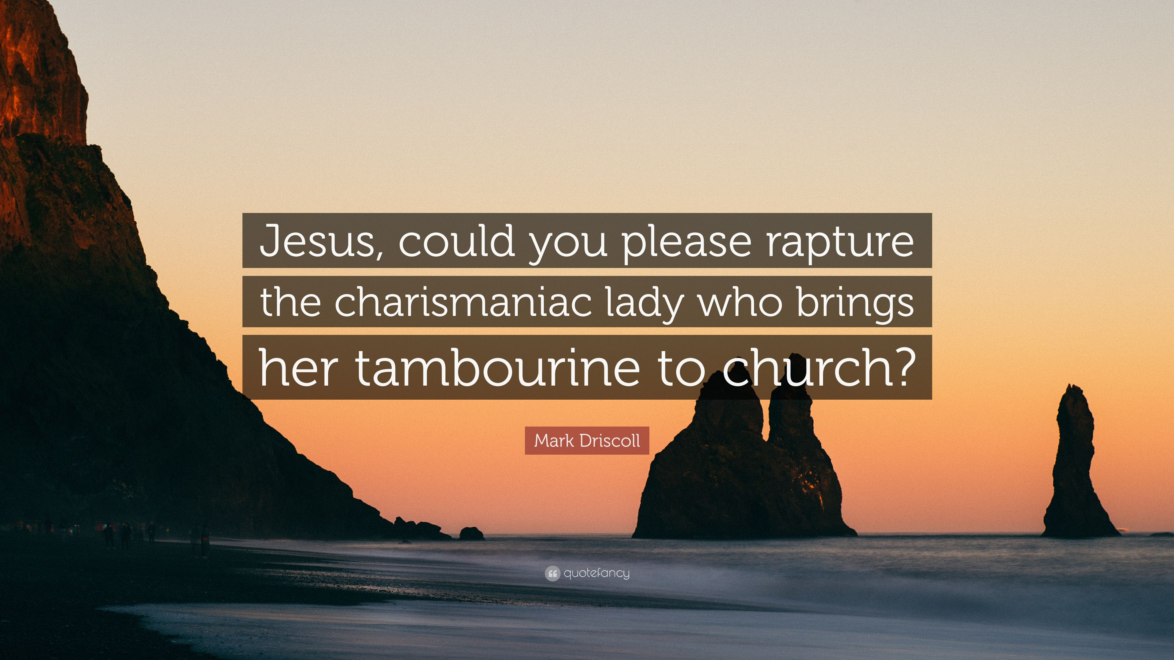 "Mark Driscoll Quote: ""Jesus, could you please rapture the"