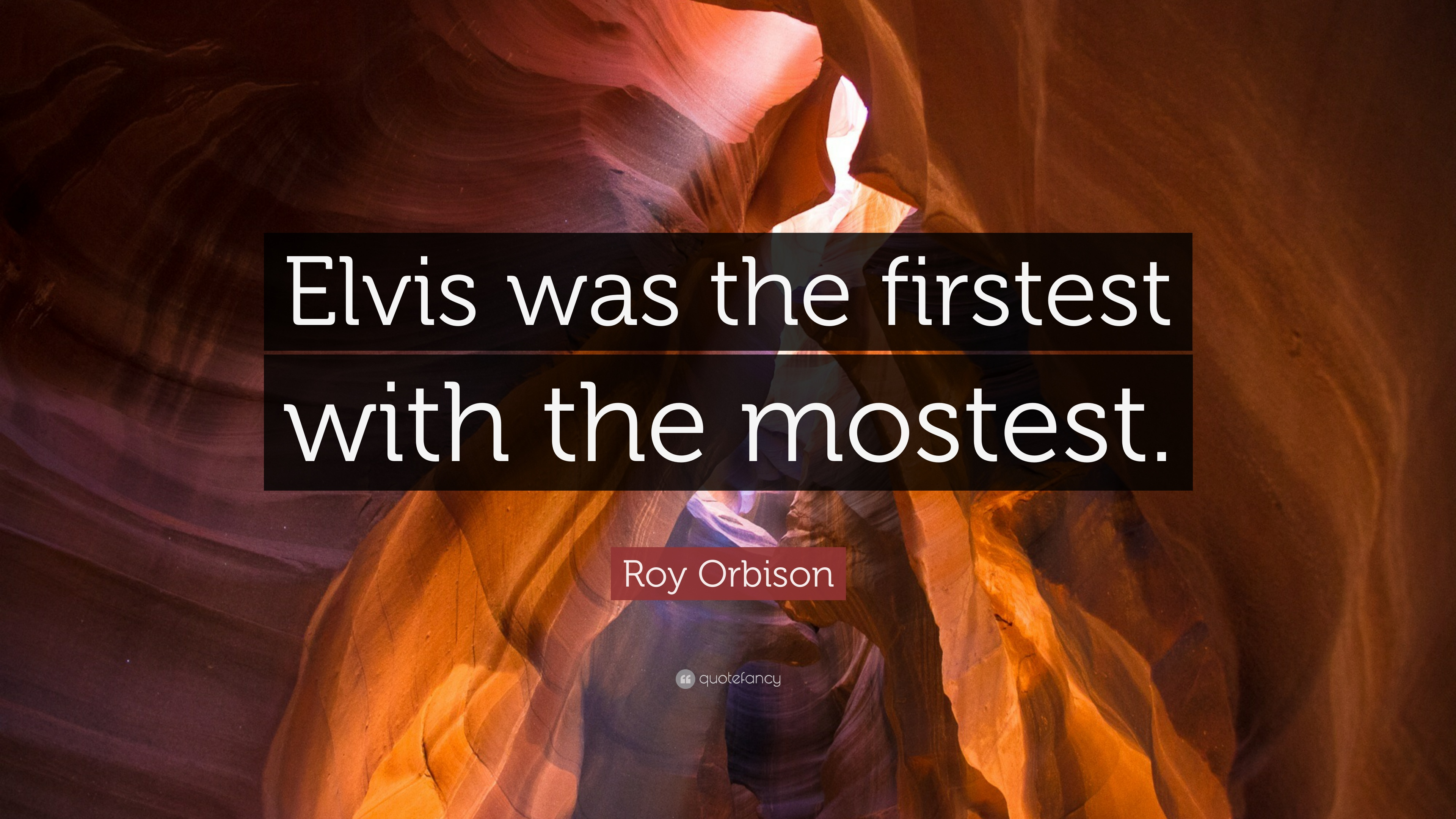 "Roy Orbison Quote: ""Elvis was the firstest with the mostest."""