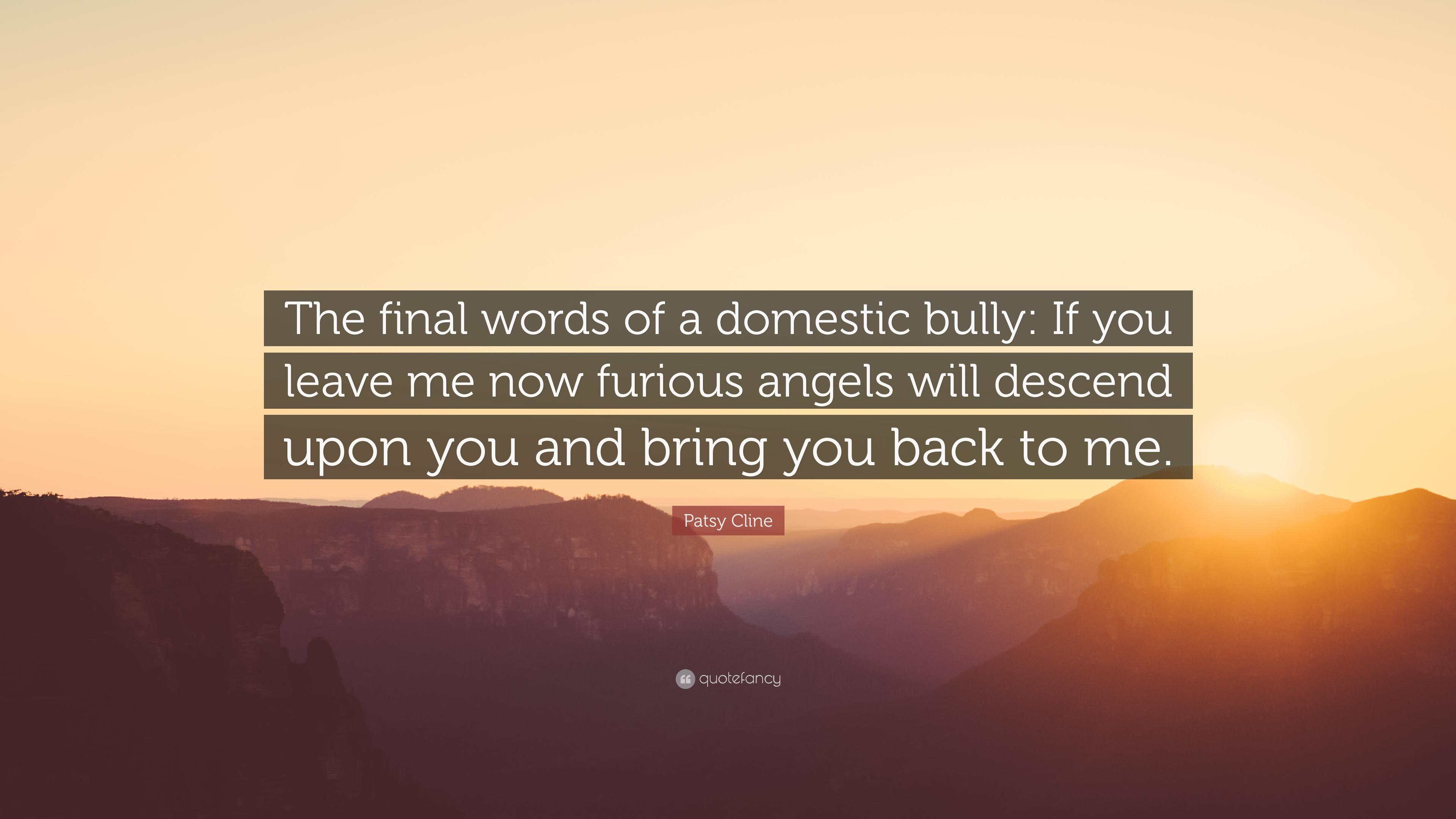 "Patsy Cline Quote: ""The final words of a domestic bully: If you"