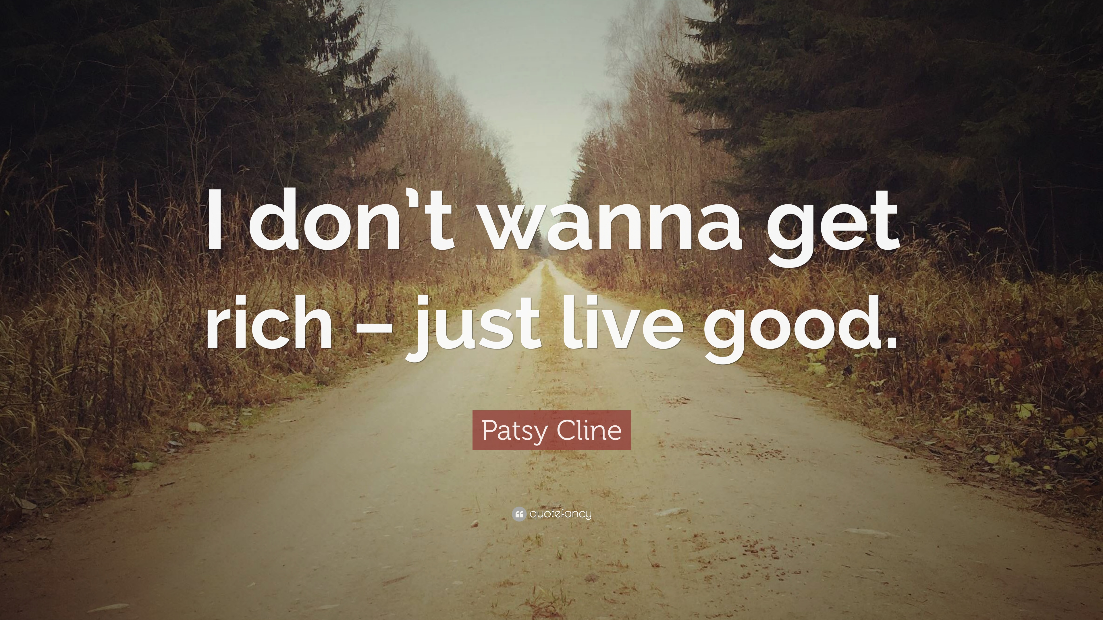 "Patsy Cline Quote: ""I don't wanna get rich – just live good."""