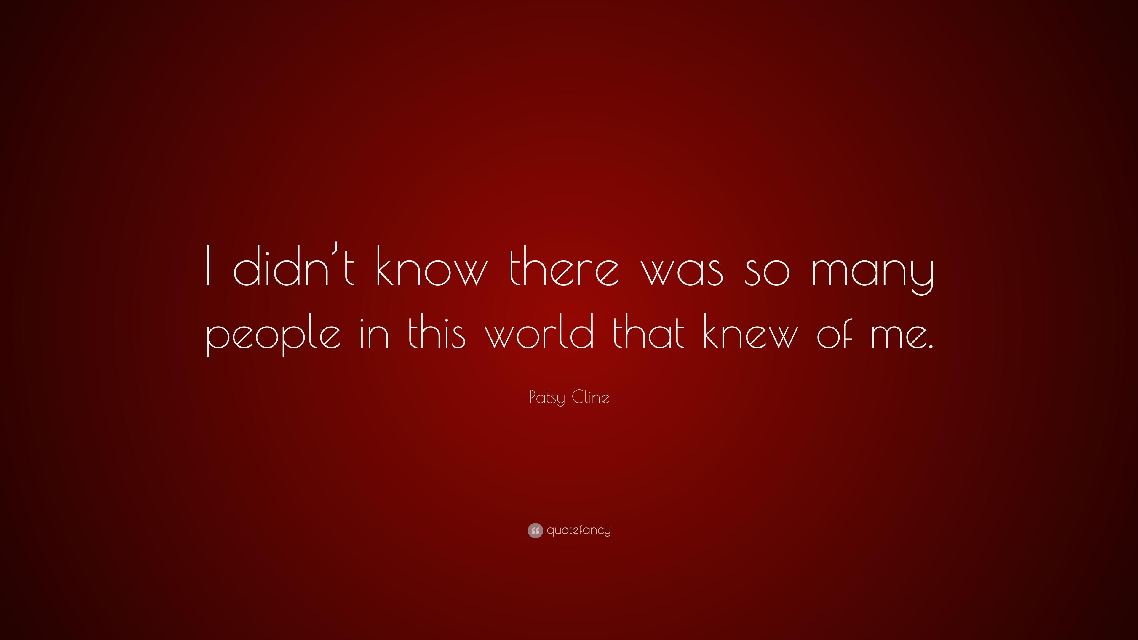 "Patsy Cline Quote: ""I didn't know there was so many people in this"