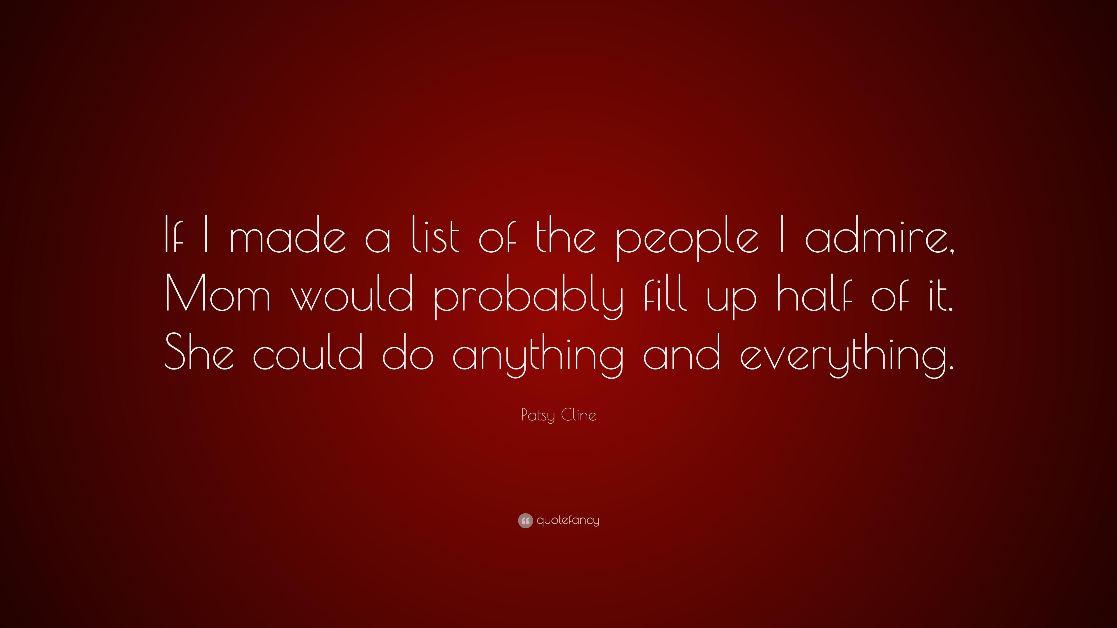 "Patsy Cline Quote: ""If I made a list of the people I admire, Mom"