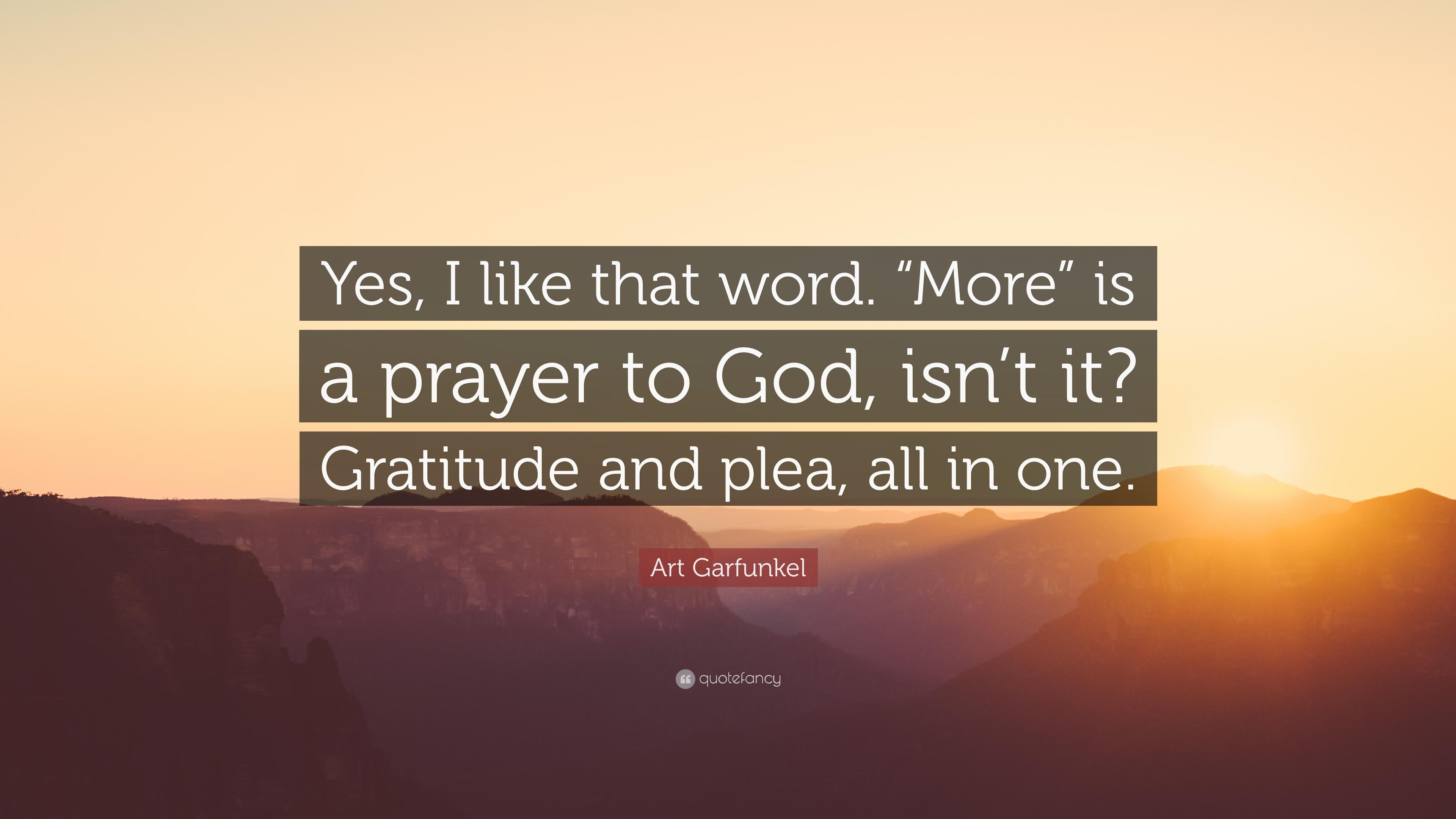 "Art Garfunkel Quote: ""Yes, I like that word. ""More"" is a prayer to"