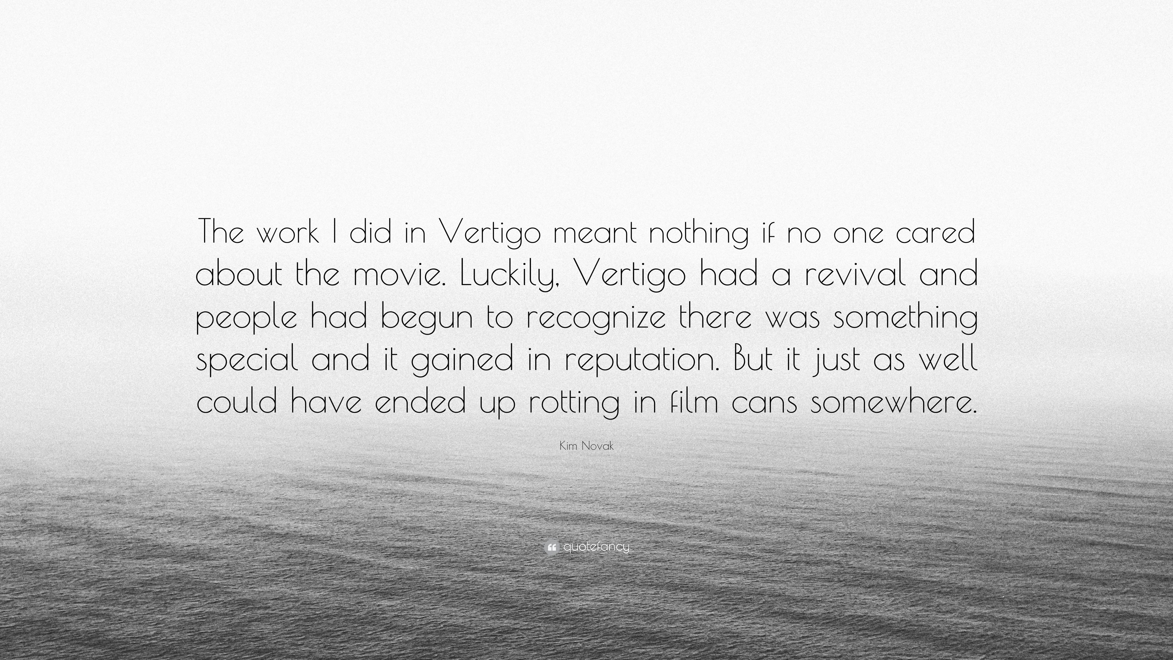 "Kim Novak Quote: ""The work I did in Vertigo meant nothing if no one ..."