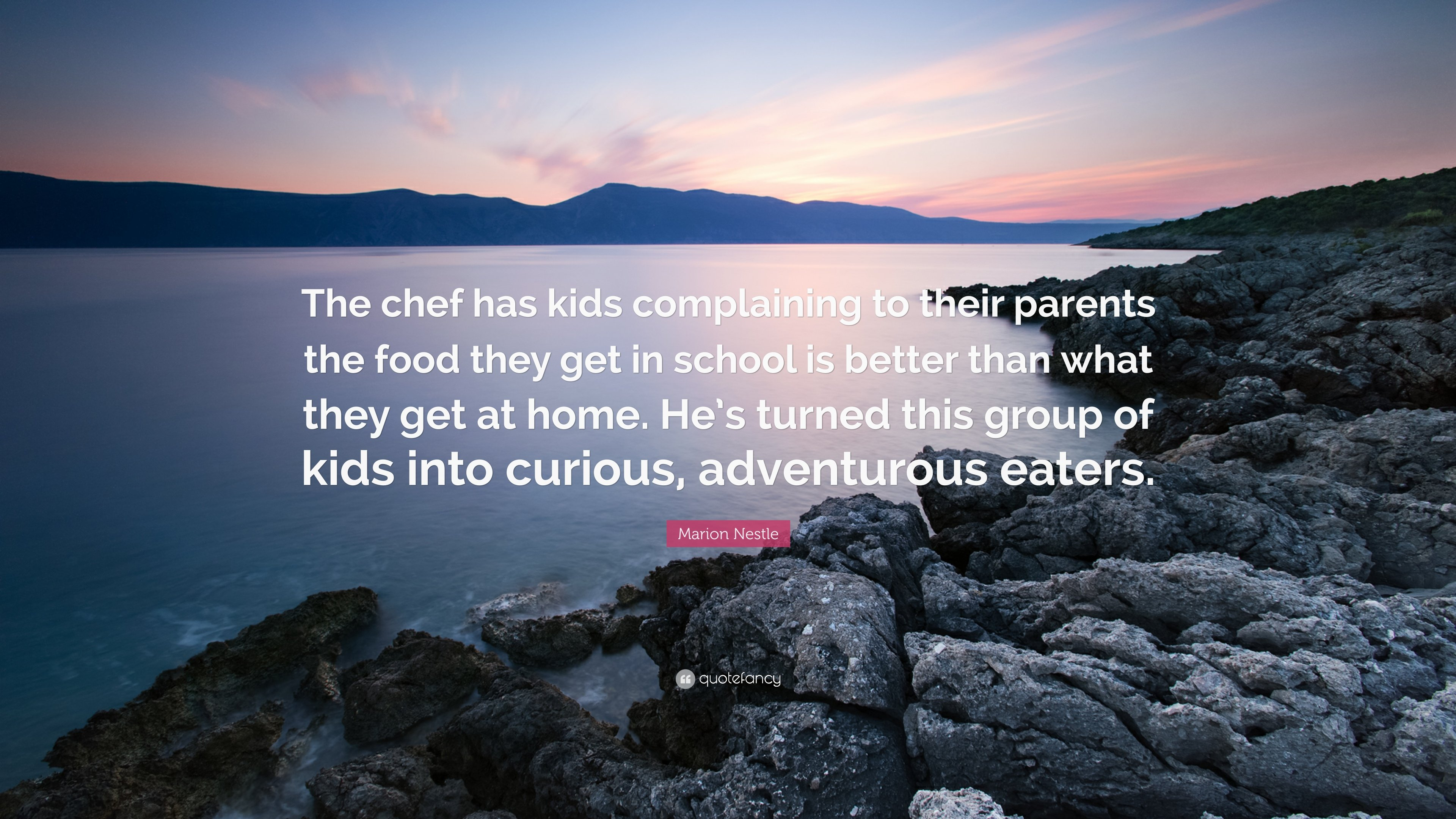 "Marion Nestle Quote: ""The chef has kids complaining to their parents"