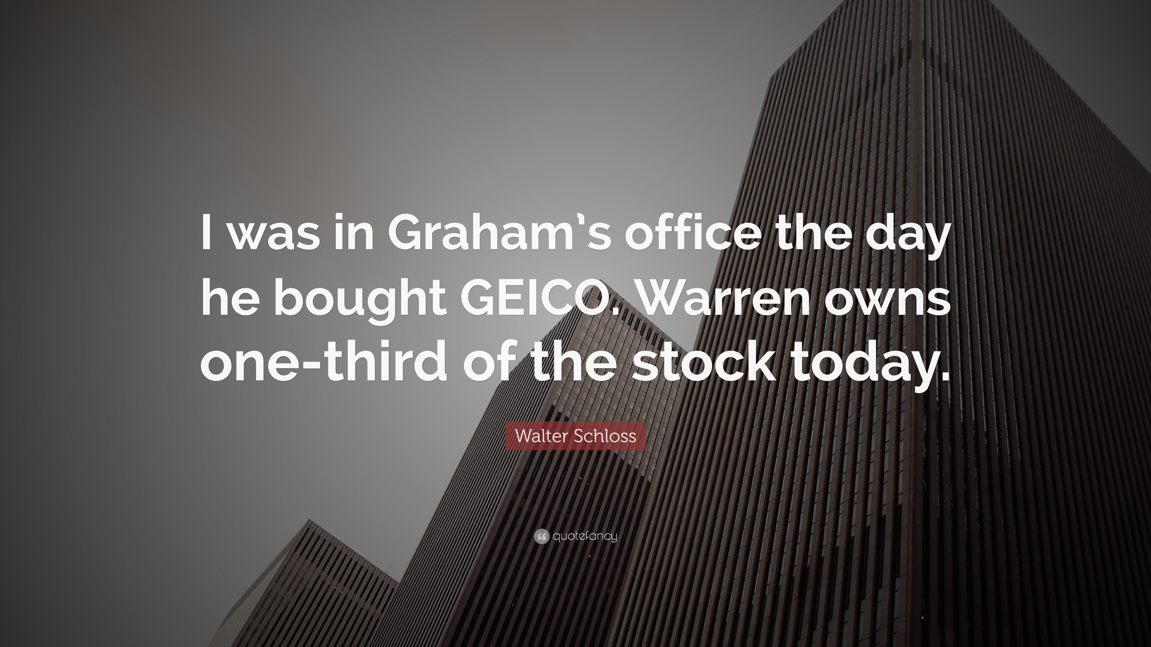 "Walter Schloss Quote: ""I was in Graham's office the day he bought ..."