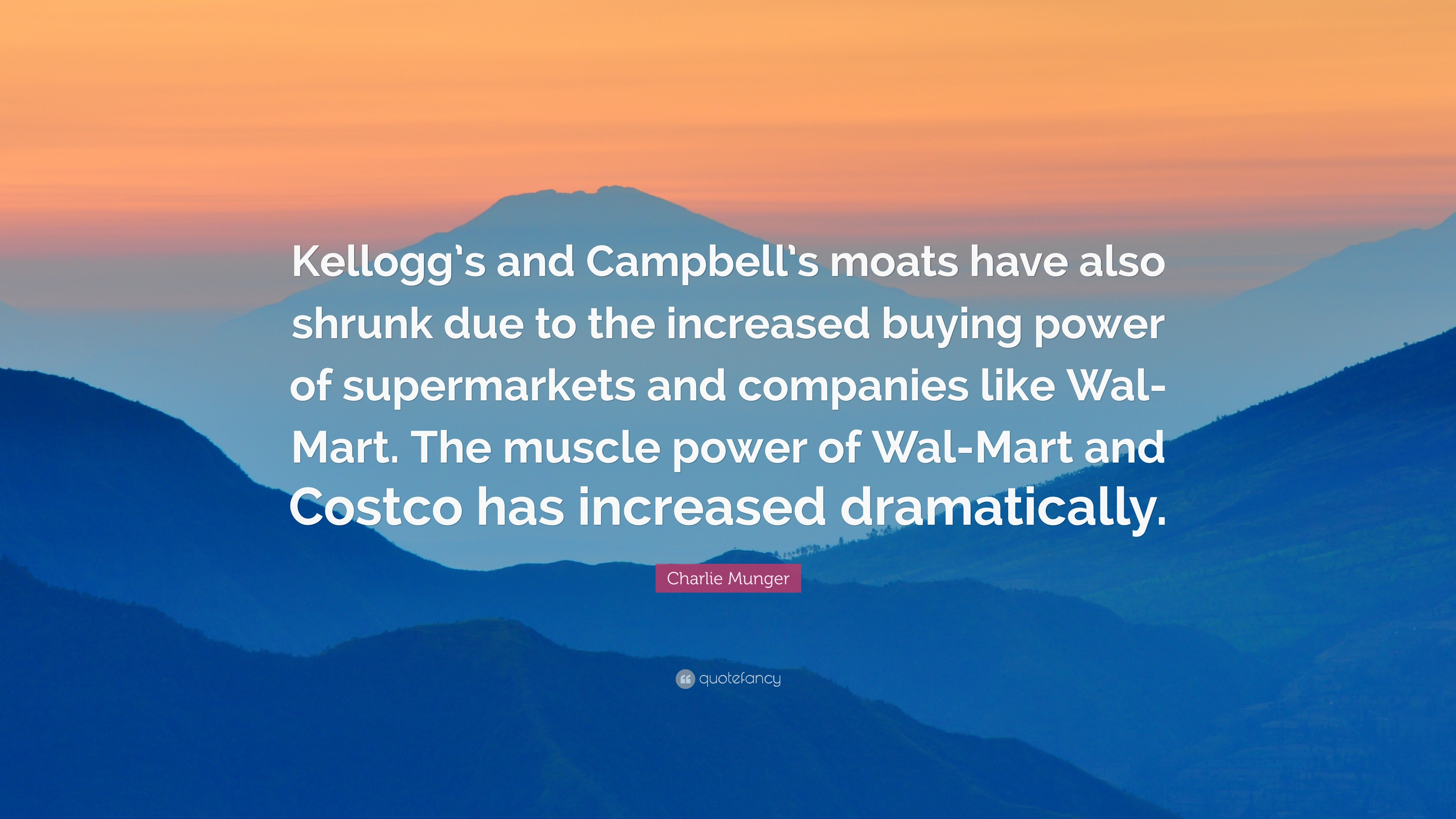 "Charlie Munger Quote: ""Kellogg's and Campbell's moats have also"