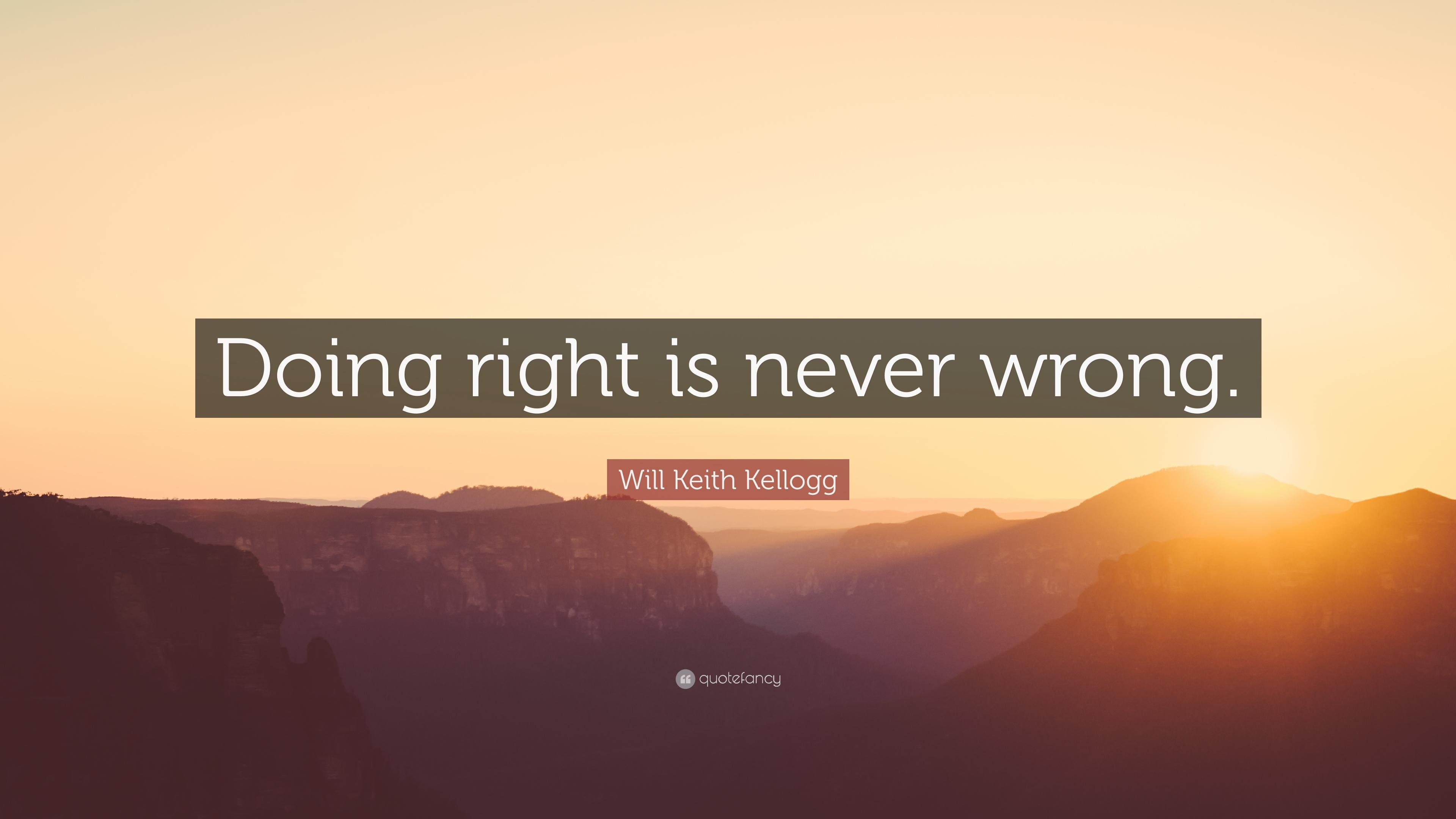 "Will Keith Kellogg Quote: ""Doing right is never wrong."""