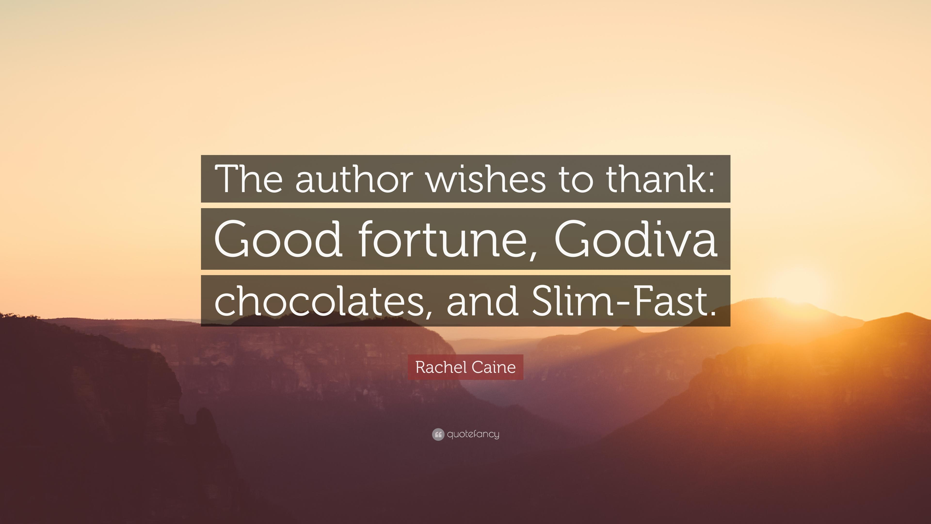 "Rachel Caine Quote: ""The author wishes to thank: Good fortune"